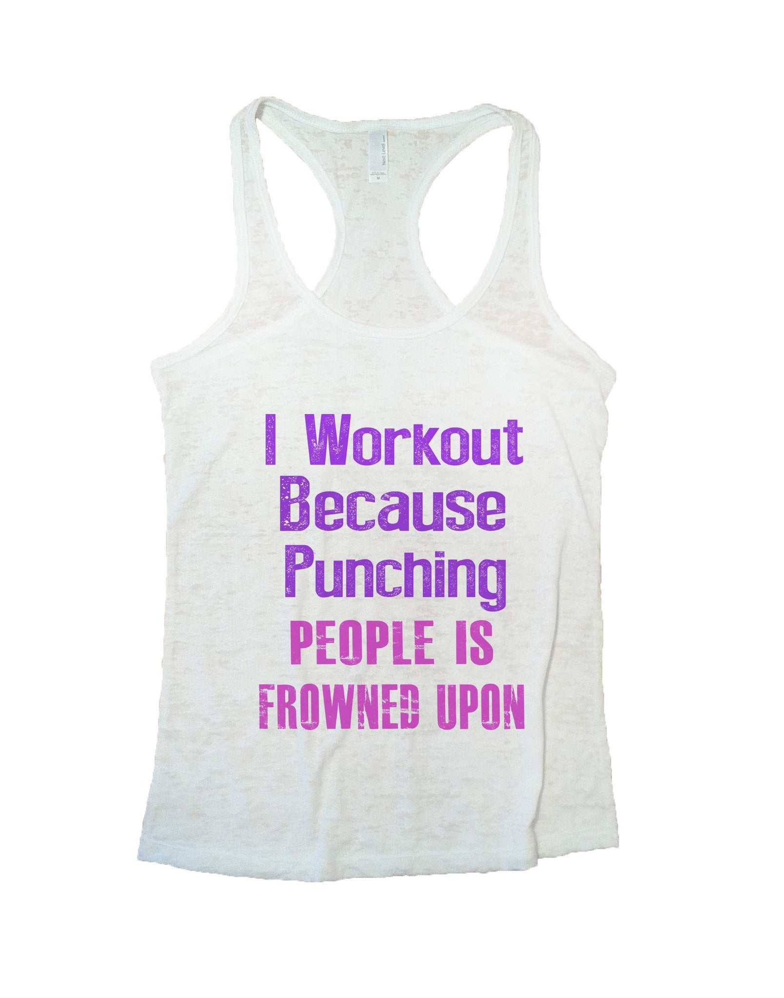 I Workout Because Punching People Is Frowned Upon Burnout Tank Top By BurnoutTankTops.com - 681 - Funny Shirts Tank Tops Burnouts and Triblends  - 5