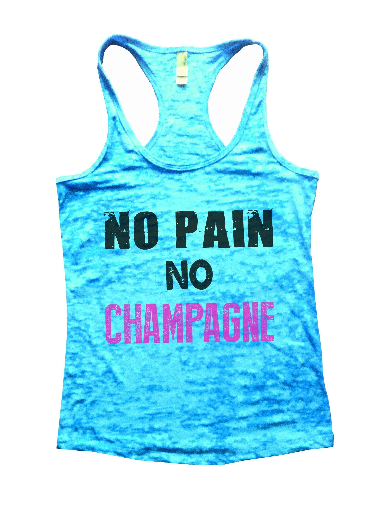 No Pain No Champagne Burnout Tank Top By BurnoutTankTops.com - 683 - Funny Shirts Tank Tops Burnouts and Triblends  - 1