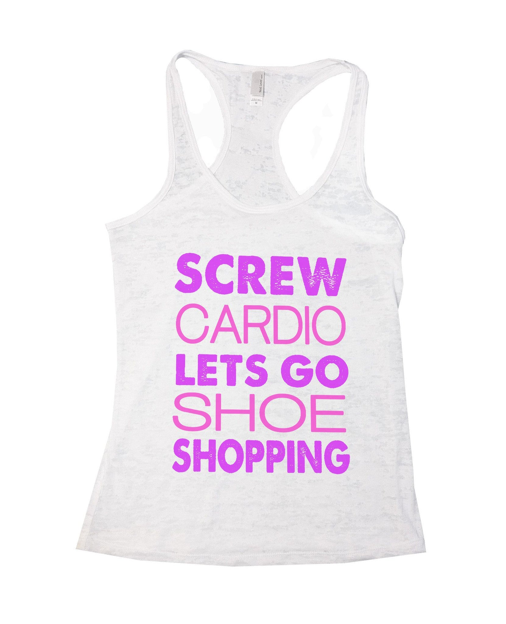 Screw Cardio Lets Go Shoe Shopping Burnout Tank Top By BurnoutTankTops.com - 687 - Funny Shirts Tank Tops Burnouts and Triblends  - 2