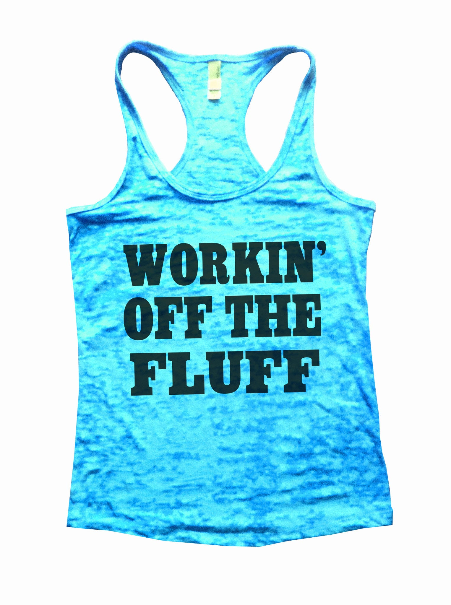 Working Off The Fluff Burnout Tank Top By BurnoutTankTops.com - 688 - Funny Shirts Tank Tops Burnouts and Triblends  - 4