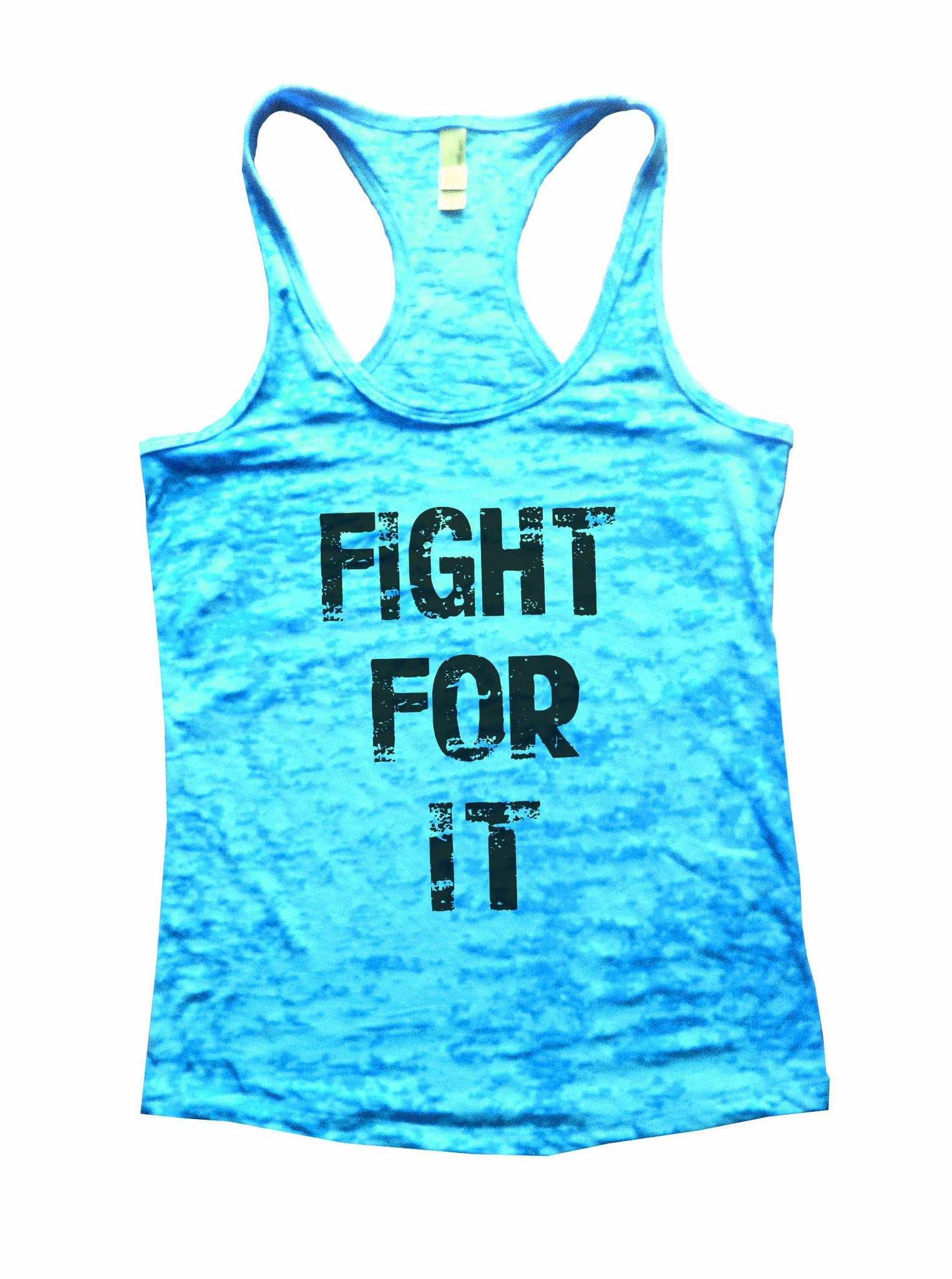 Fight For It Burnout Tank Top By BurnoutTankTops.com - 689 - Funny Shirts Tank Tops Burnouts and Triblends  - 1