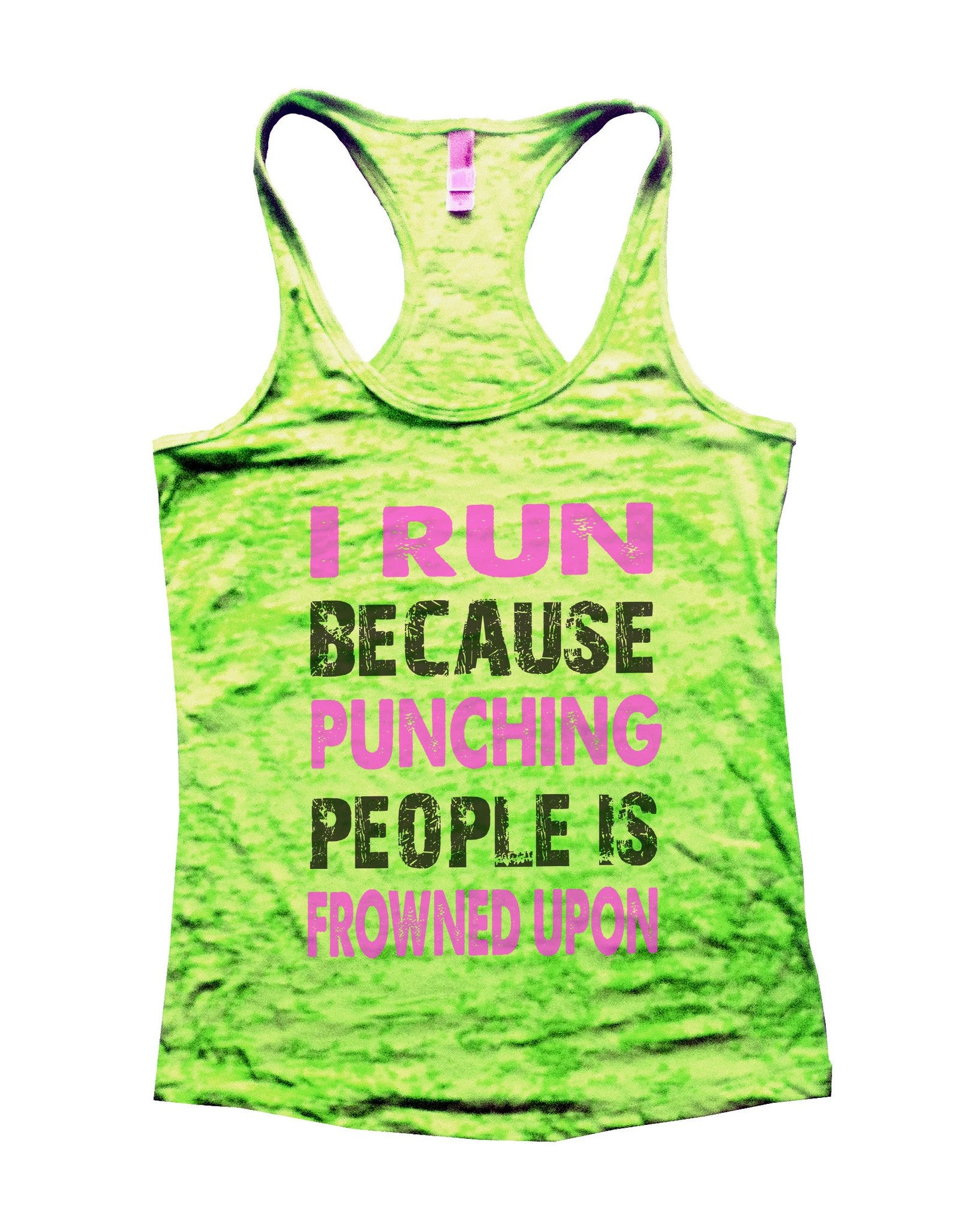 I Run Because Punching People Is Frowned Upon Burnout Tank Top By BurnoutTankTops.com - 708 - Funny Shirts Tank Tops Burnouts and Triblends  - 1