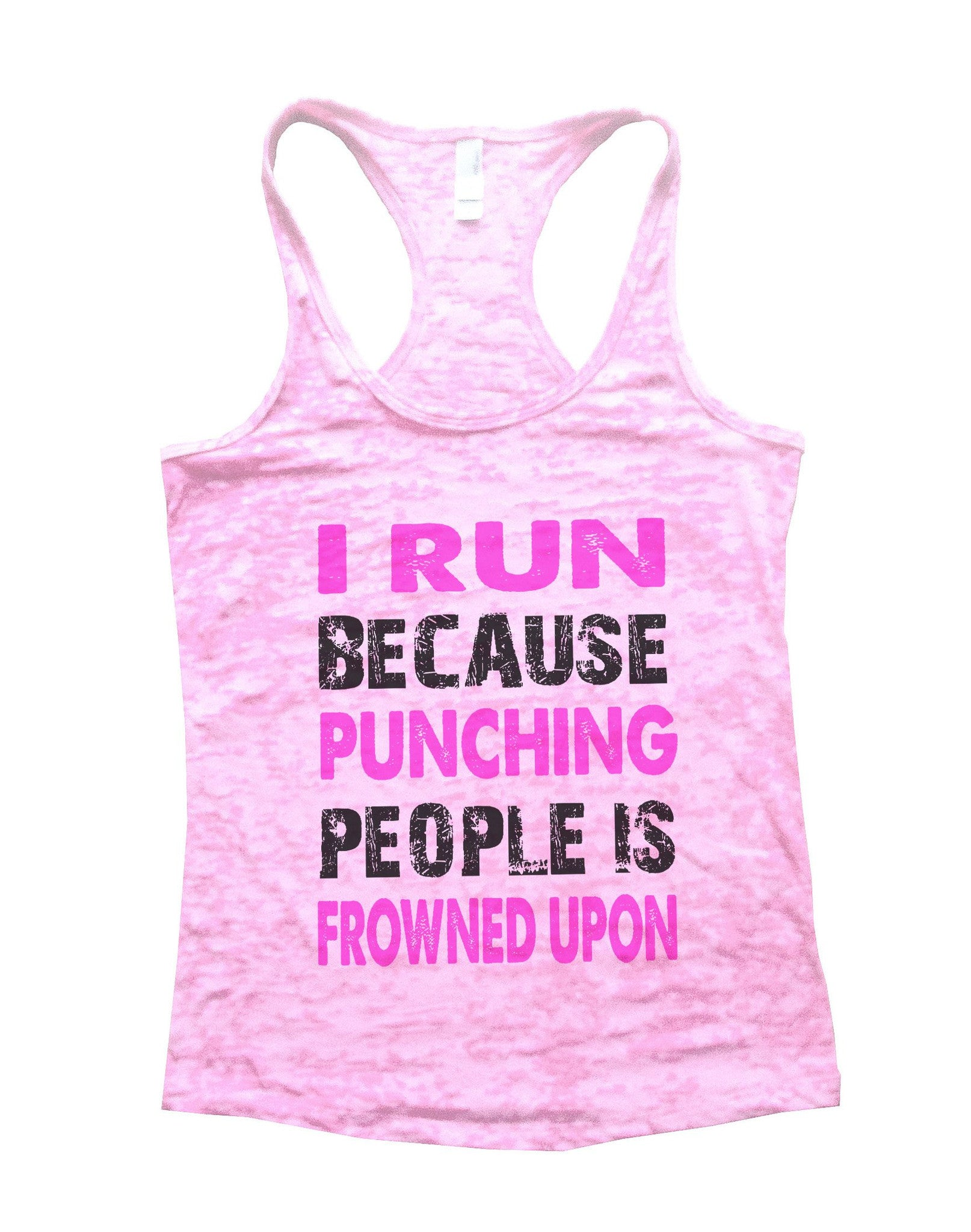 I Run Because Punching People Is Frowned Upon Burnout Tank Top By BurnoutTankTops.com - 708 - Funny Shirts Tank Tops Burnouts and Triblends  - 2