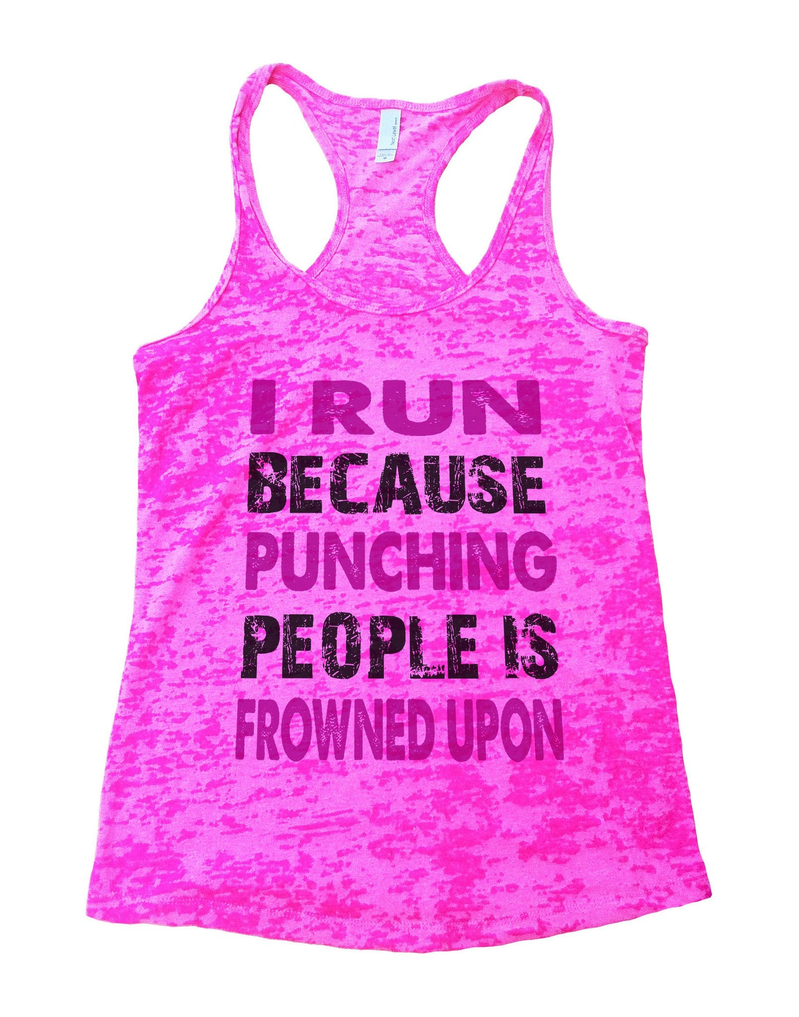 I Run Because Punching People Is Frowned Upon Burnout Tank Top By BurnoutTankTops.com - 708 - Funny Shirts Tank Tops Burnouts and Triblends  - 3
