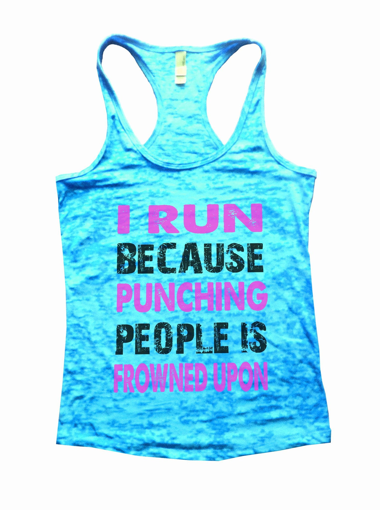 I Run Because Punching People Is Frowned Upon Burnout Tank Top By BurnoutTankTops.com - 708 - Funny Shirts Tank Tops Burnouts and Triblends  - 4