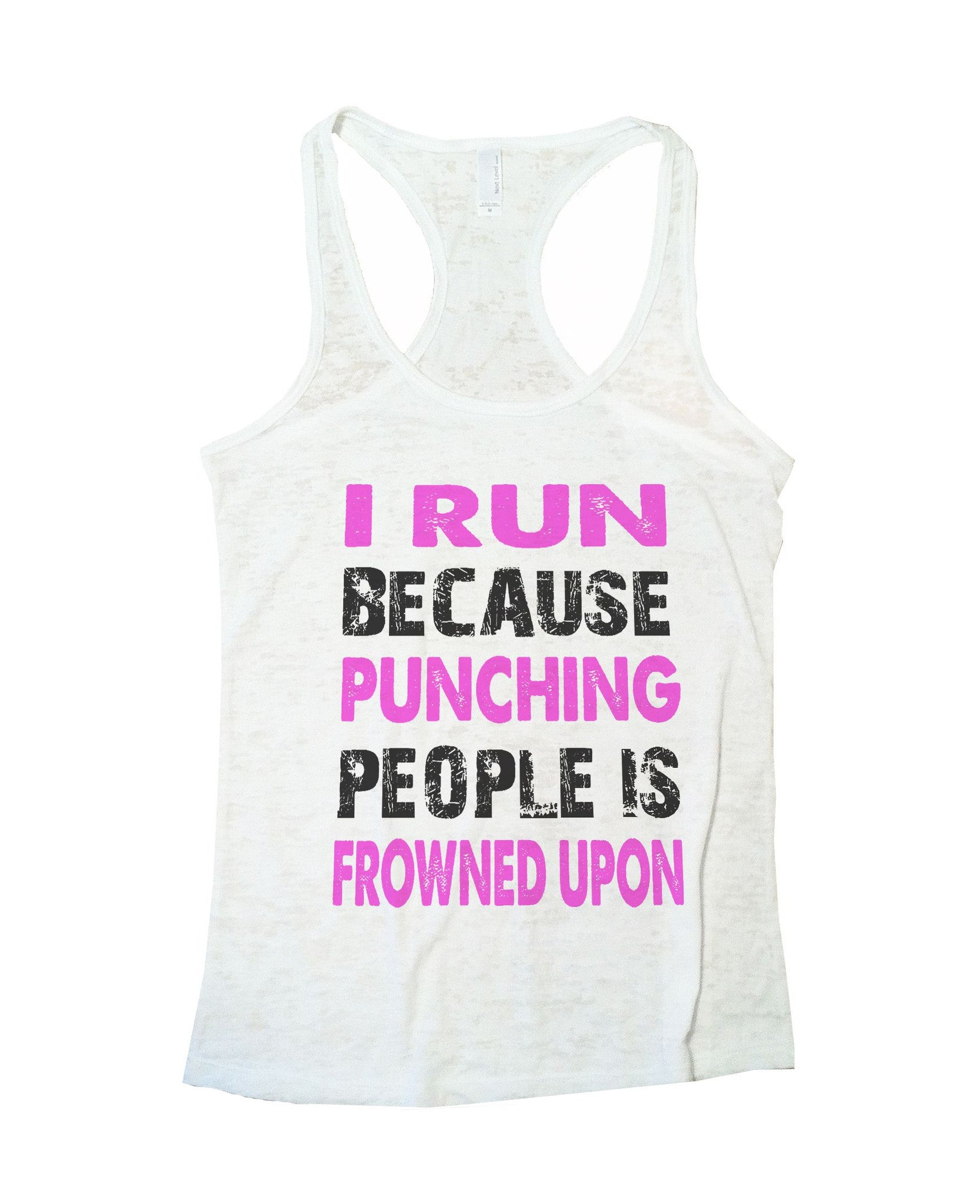 I Run Because Punching People Is Frowned Upon Burnout Tank Top By BurnoutTankTops.com - 708 - Funny Shirts Tank Tops Burnouts and Triblends  - 5
