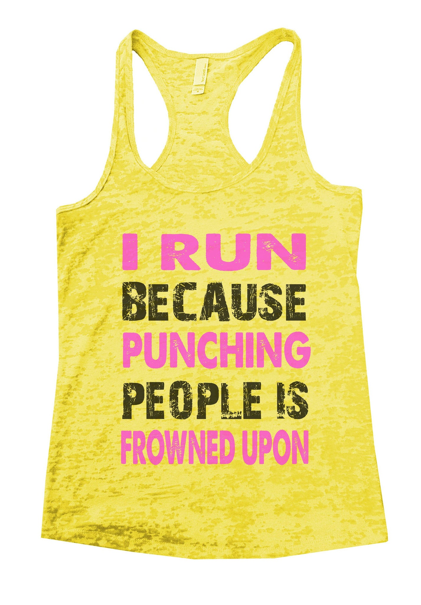 I Run Because Punching People Is Frowned Upon Burnout Tank Top By BurnoutTankTops.com - 708 - Funny Shirts Tank Tops Burnouts and Triblends  - 6