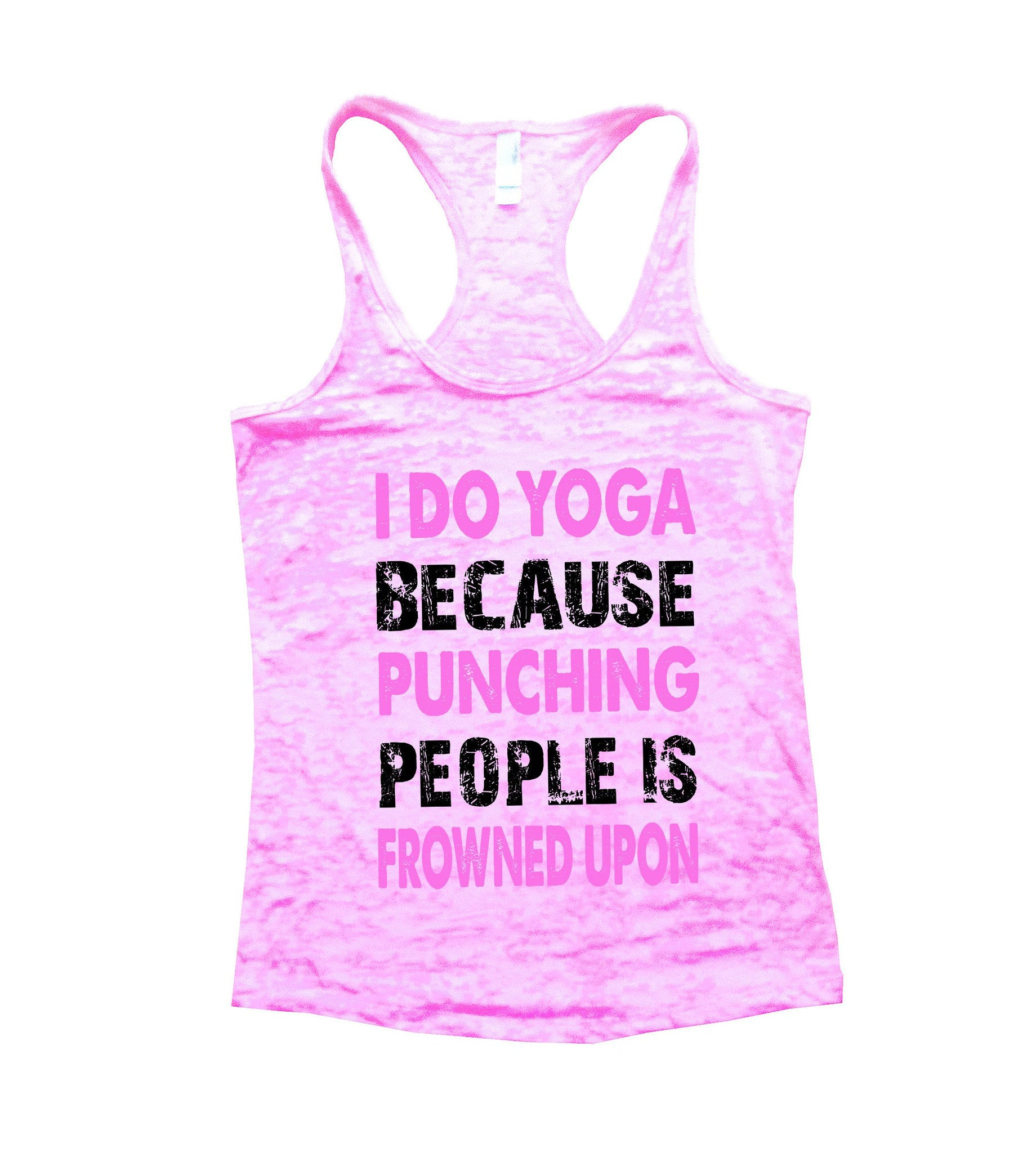 I Do Yoga Because Punching People Is Frowned Upon Burnout Tank Top By BurnoutTankTops.com - 710 - Funny Shirts Tank Tops Burnouts and Triblends  - 2