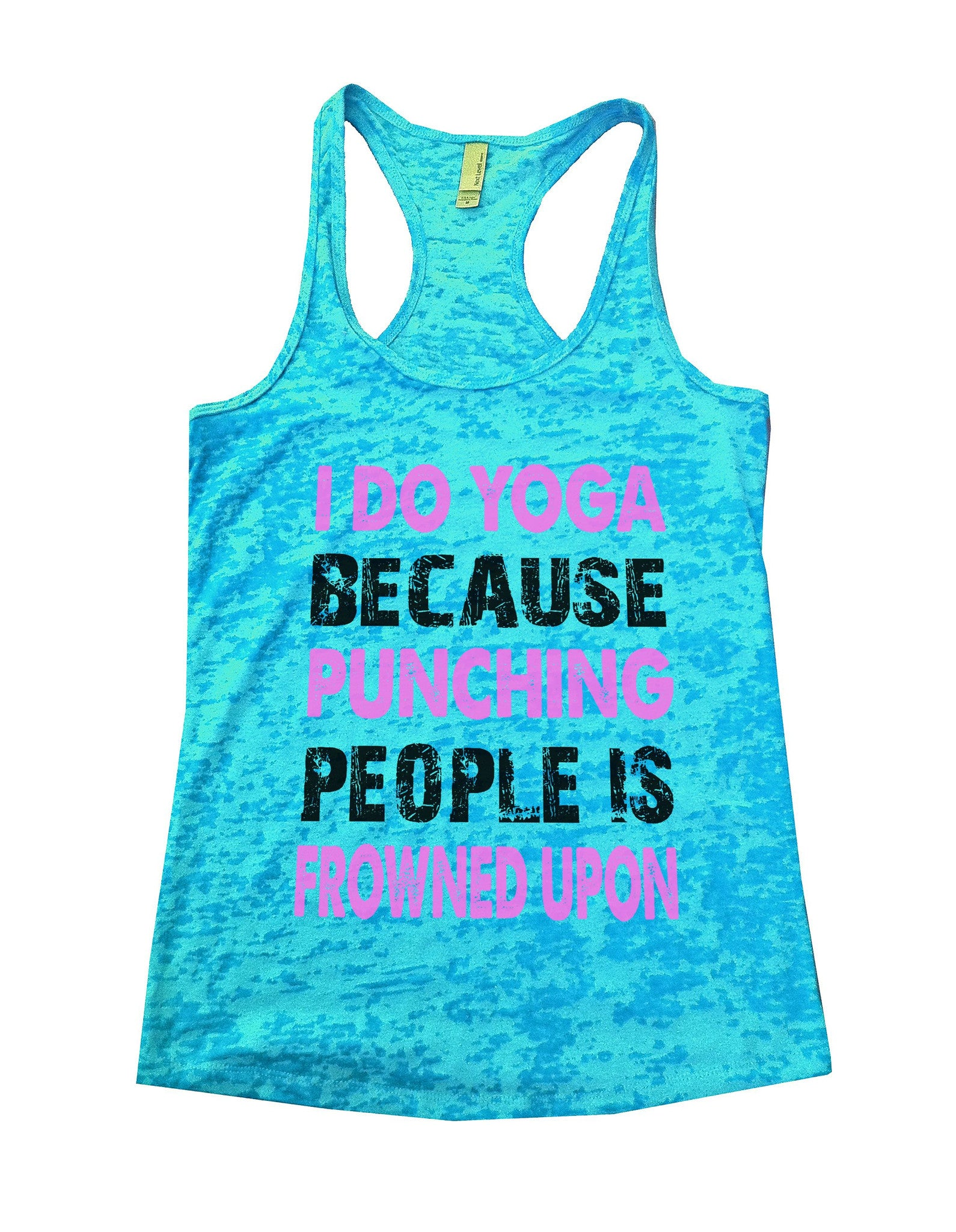 I Do Yoga Because Punching People Is Frowned Upon Burnout Tank Top By BurnoutTankTops.com - 710 - Funny Shirts Tank Tops Burnouts and Triblends  - 3