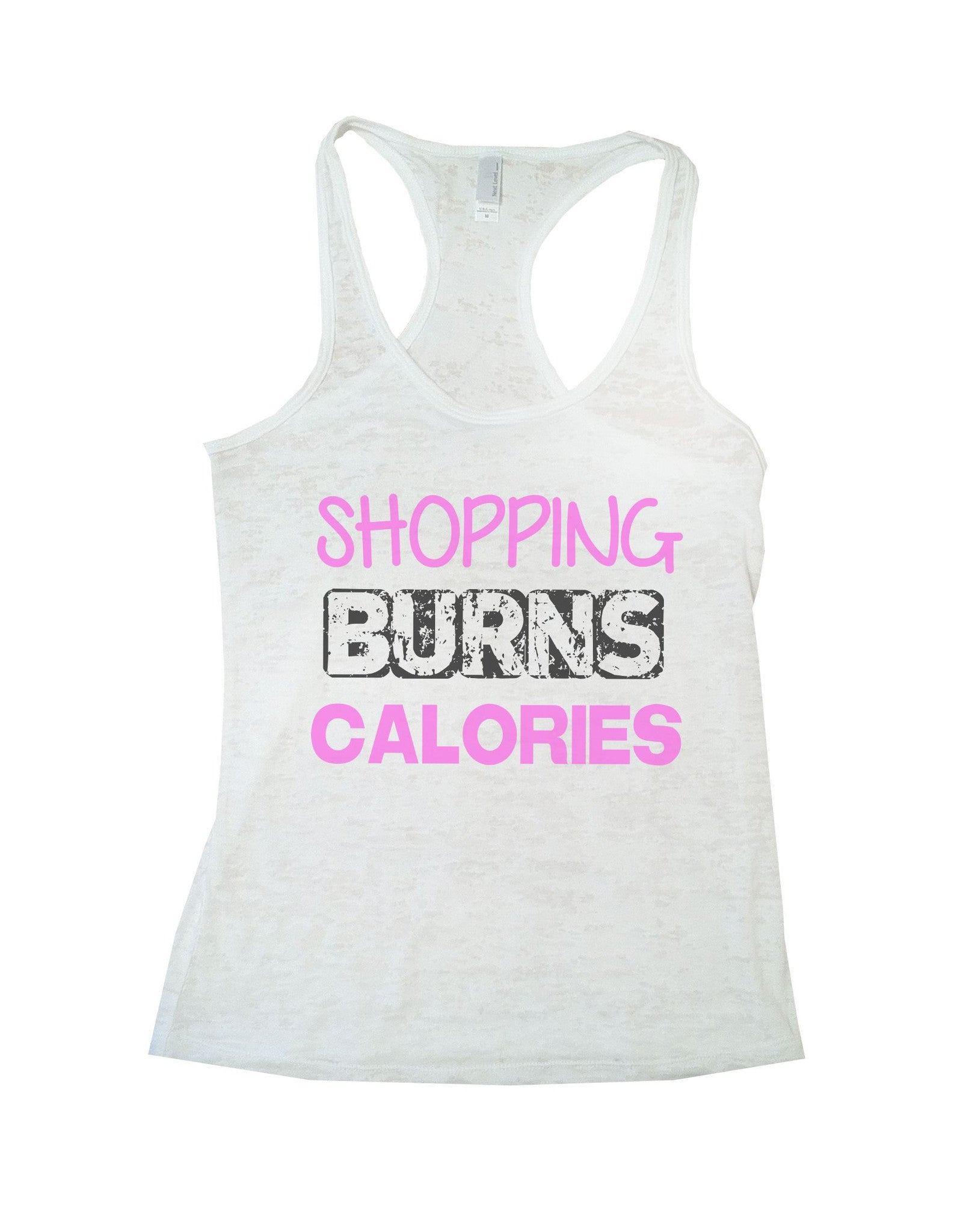 Shopping Burns Calories Burnout Tank Top By BurnoutTankTops.com - 716 - Funny Shirts Tank Tops Burnouts and Triblends  - 5