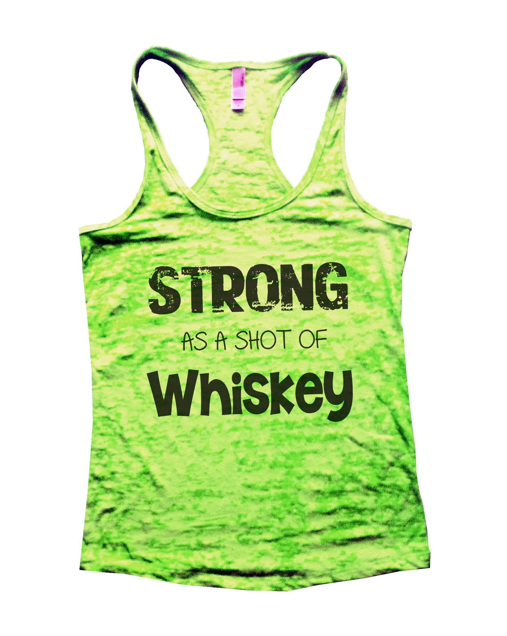 Strong As A Shot Of Whiskey Burnout Tank Top By BurnoutTankTops.com - 717 - Funny Shirts Tank Tops Burnouts and Triblends  - 1