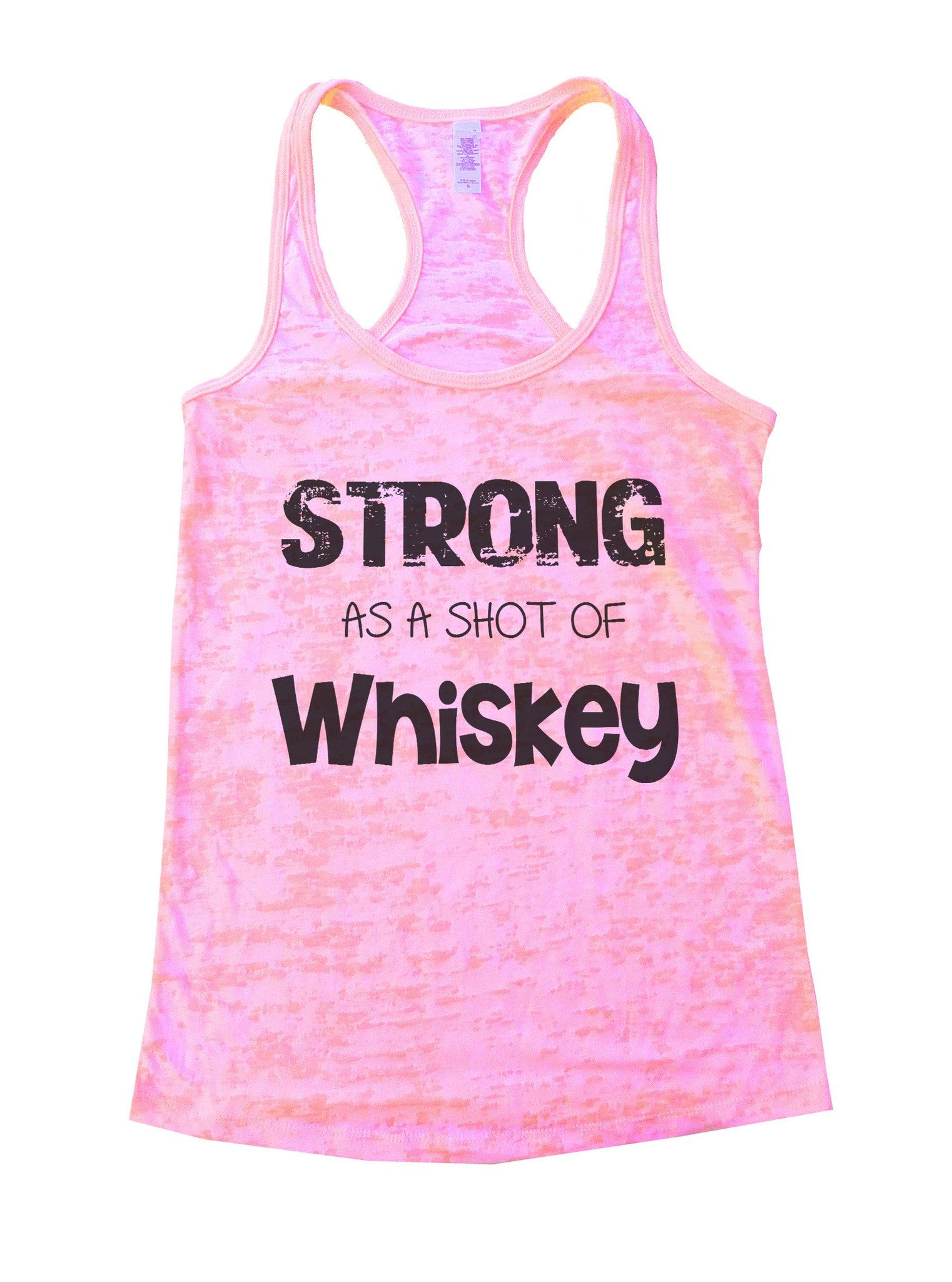 Strong As A Shot Of Whiskey Burnout Tank Top By BurnoutTankTops.com - 717 - Funny Shirts Tank Tops Burnouts and Triblends  - 2