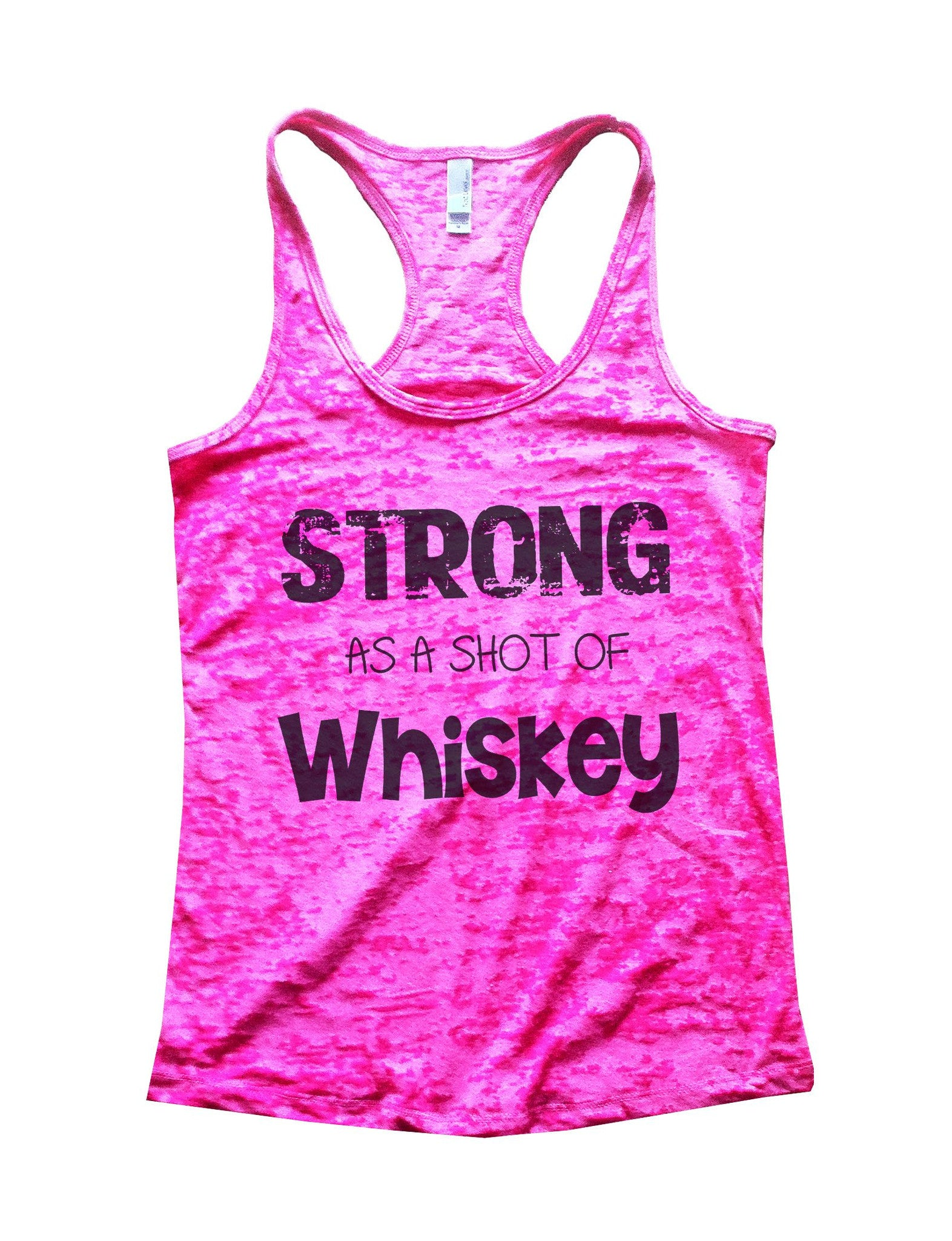 Strong As A Shot Of Whiskey Burnout Tank Top By BurnoutTankTops.com - 717 - Funny Shirts Tank Tops Burnouts and Triblends  - 3