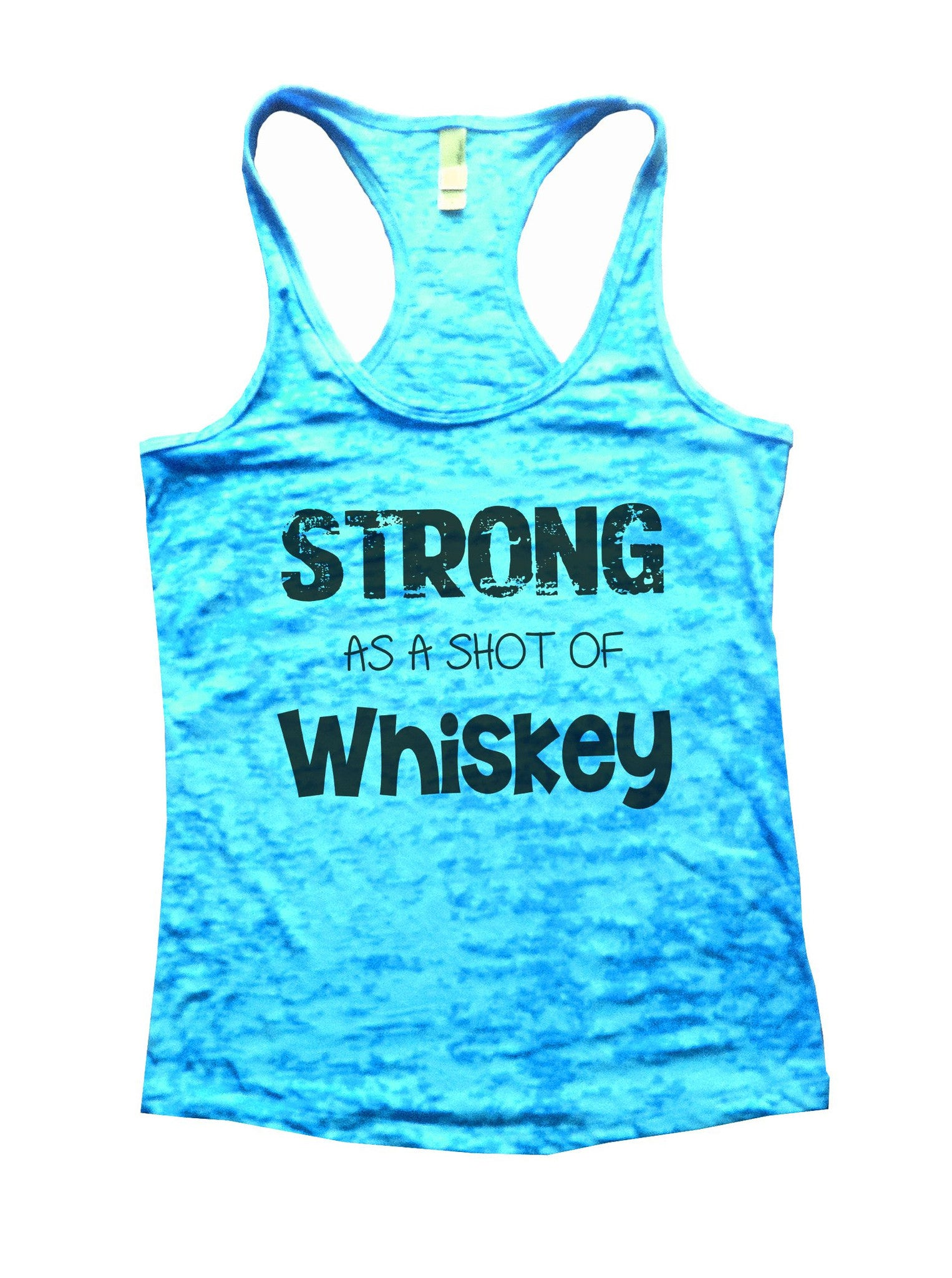 Strong As A Shot Of Whiskey Burnout Tank Top By BurnoutTankTops.com - 717 - Funny Shirts Tank Tops Burnouts and Triblends  - 4