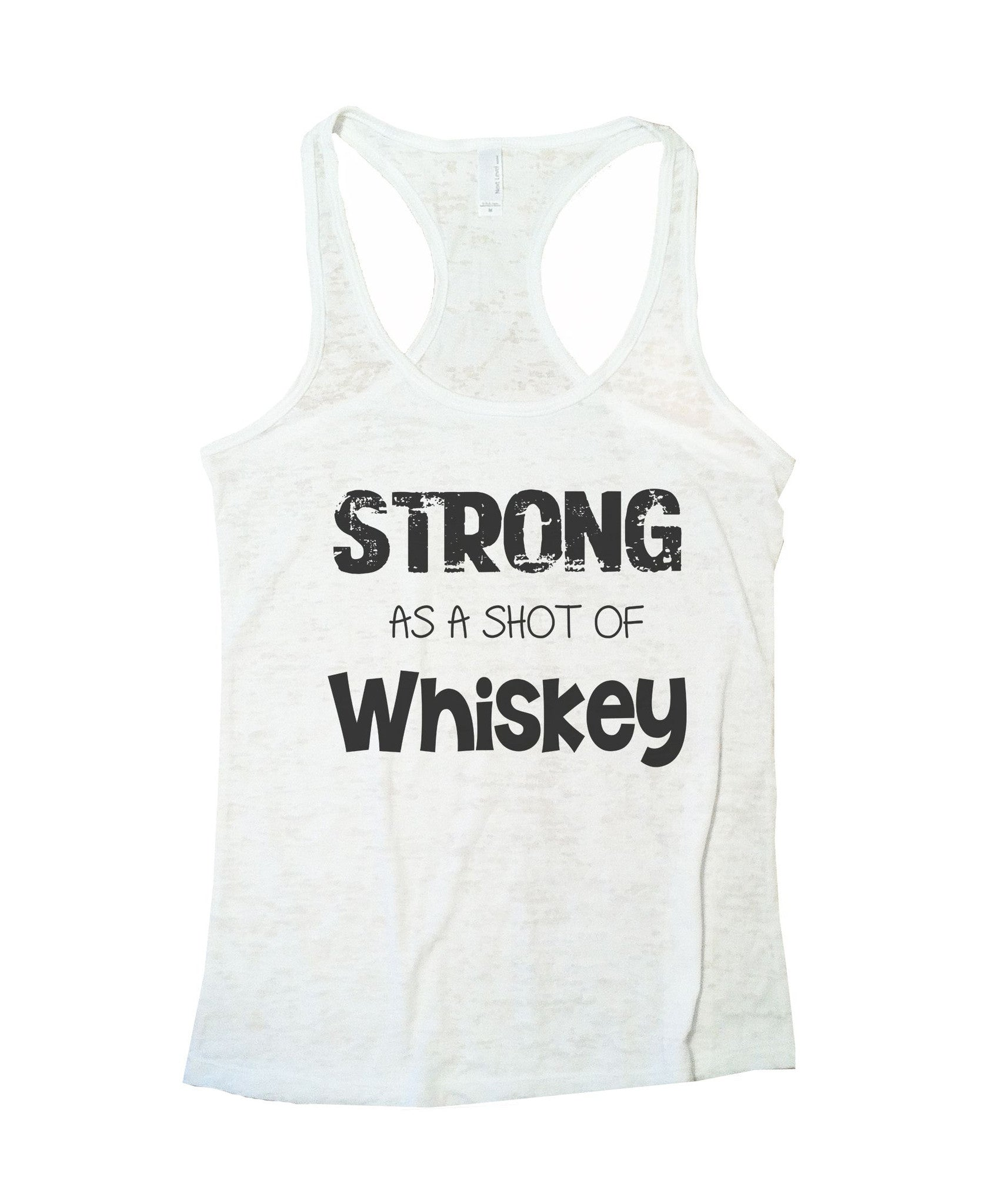 Strong As A Shot Of Whiskey Burnout Tank Top By BurnoutTankTops.com - 717 - Funny Shirts Tank Tops Burnouts and Triblends  - 5
