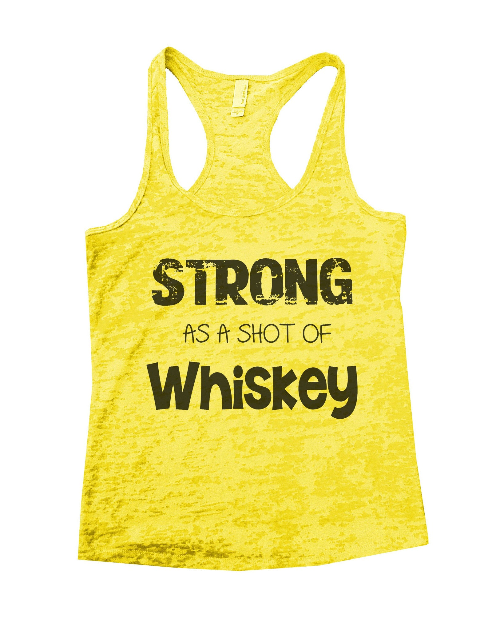 Strong As A Shot Of Whiskey Burnout Tank Top By BurnoutTankTops.com - 717 - Funny Shirts Tank Tops Burnouts and Triblends  - 6