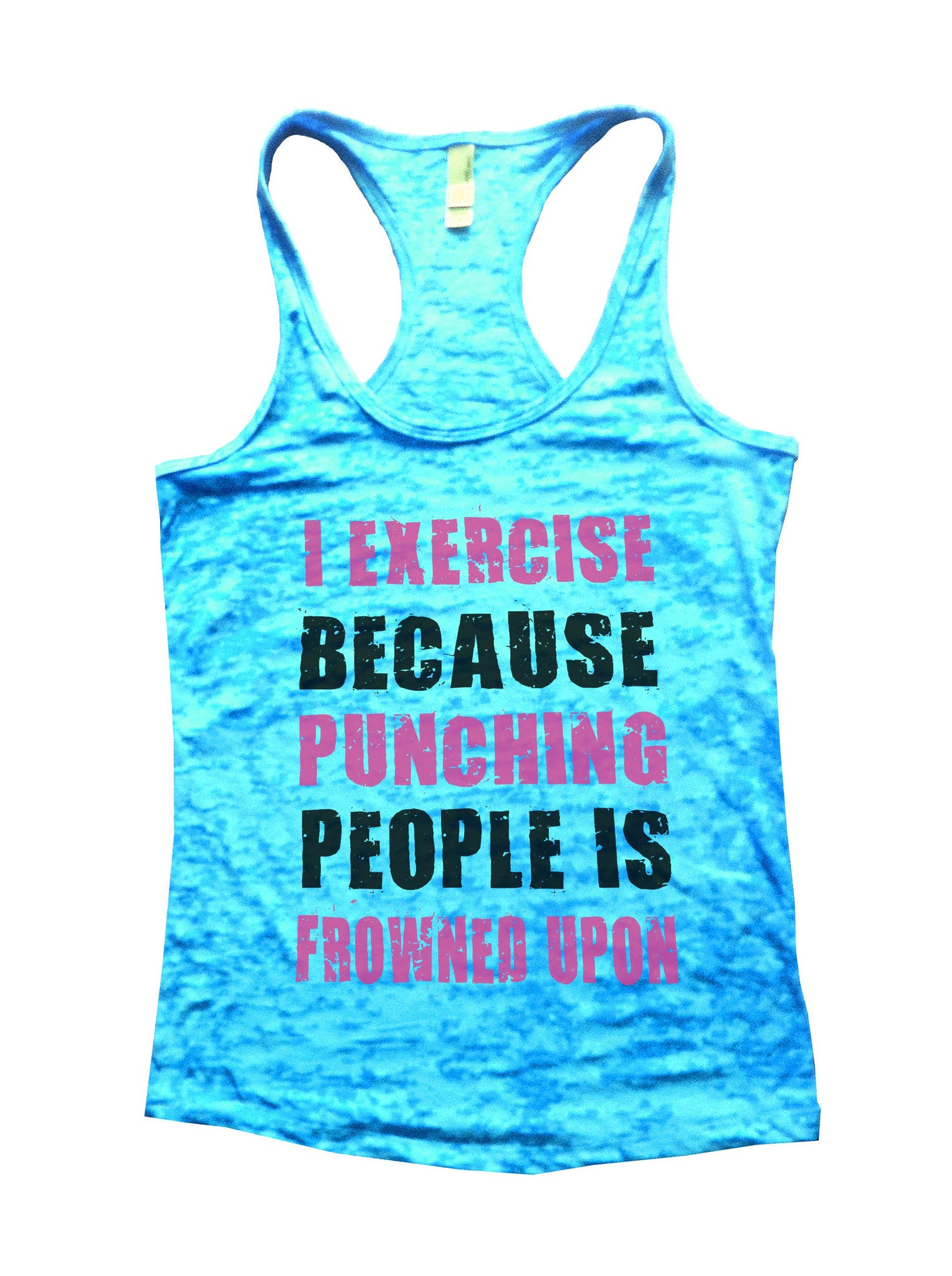I Exercise Because Punching People Is Frowned Upon Burnout Tank Top By BurnoutTankTops.com - 718 - Funny Shirts Tank Tops Burnouts and Triblends  - 4