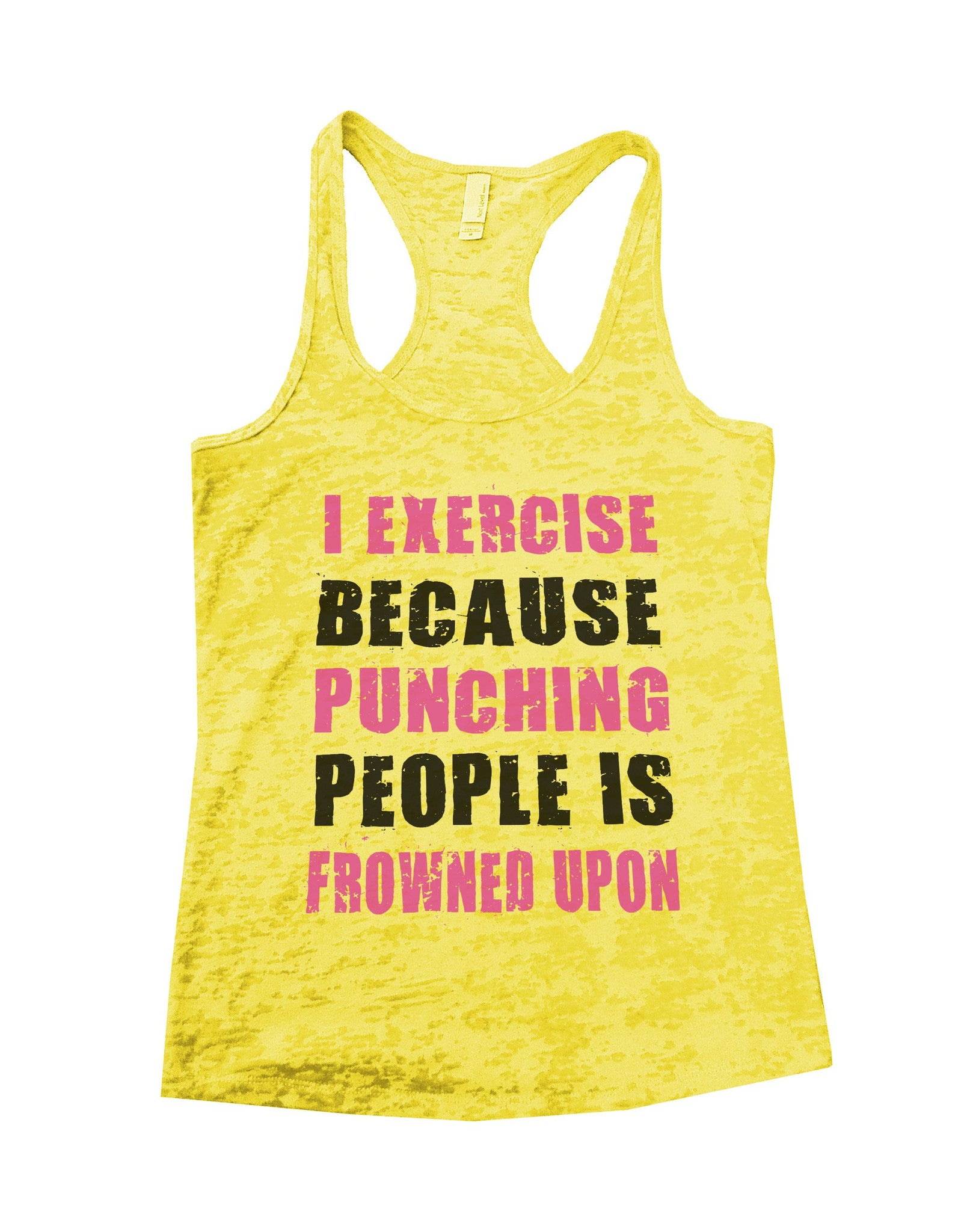I Exercise Because Punching People Is Frowned Upon Burnout Tank Top By BurnoutTankTops.com - 718 - Funny Shirts Tank Tops Burnouts and Triblends  - 6