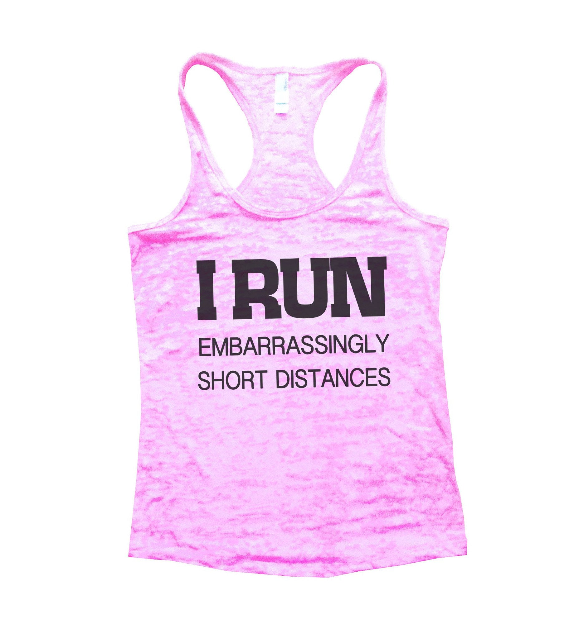 I Run Embarrassingly Short Distances Burnout Tank Top By BurnoutTankTops.com - 733 - Funny Shirts Tank Tops Burnouts and Triblends  - 2