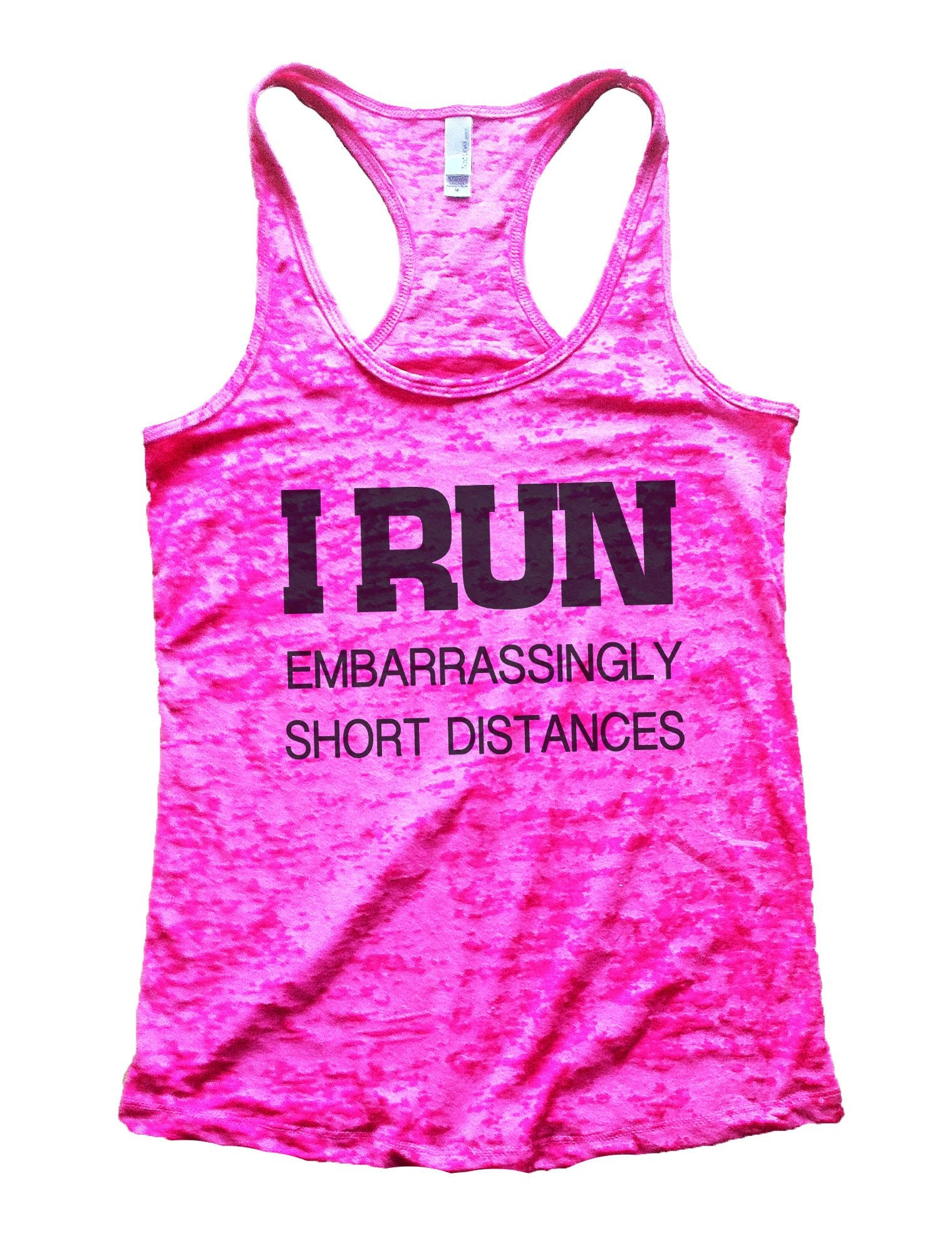 I Run Embarrassingly Short Distances Burnout Tank Top By BurnoutTankTops.com - 733 - Funny Shirts Tank Tops Burnouts and Triblends  - 3