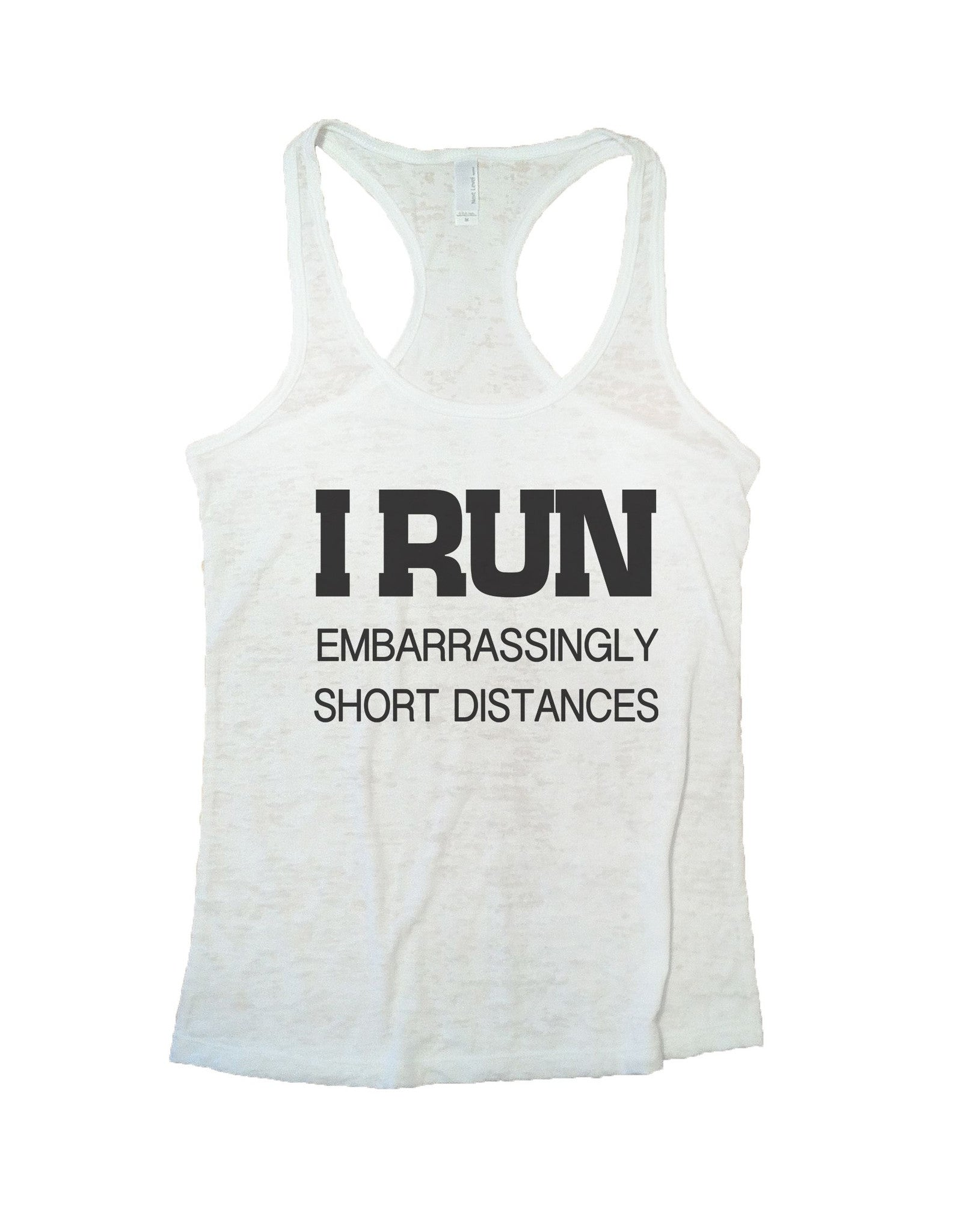 I Run Embarrassingly Short Distances Burnout Tank Top By BurnoutTankTops.com - 733 - Funny Shirts Tank Tops Burnouts and Triblends  - 5