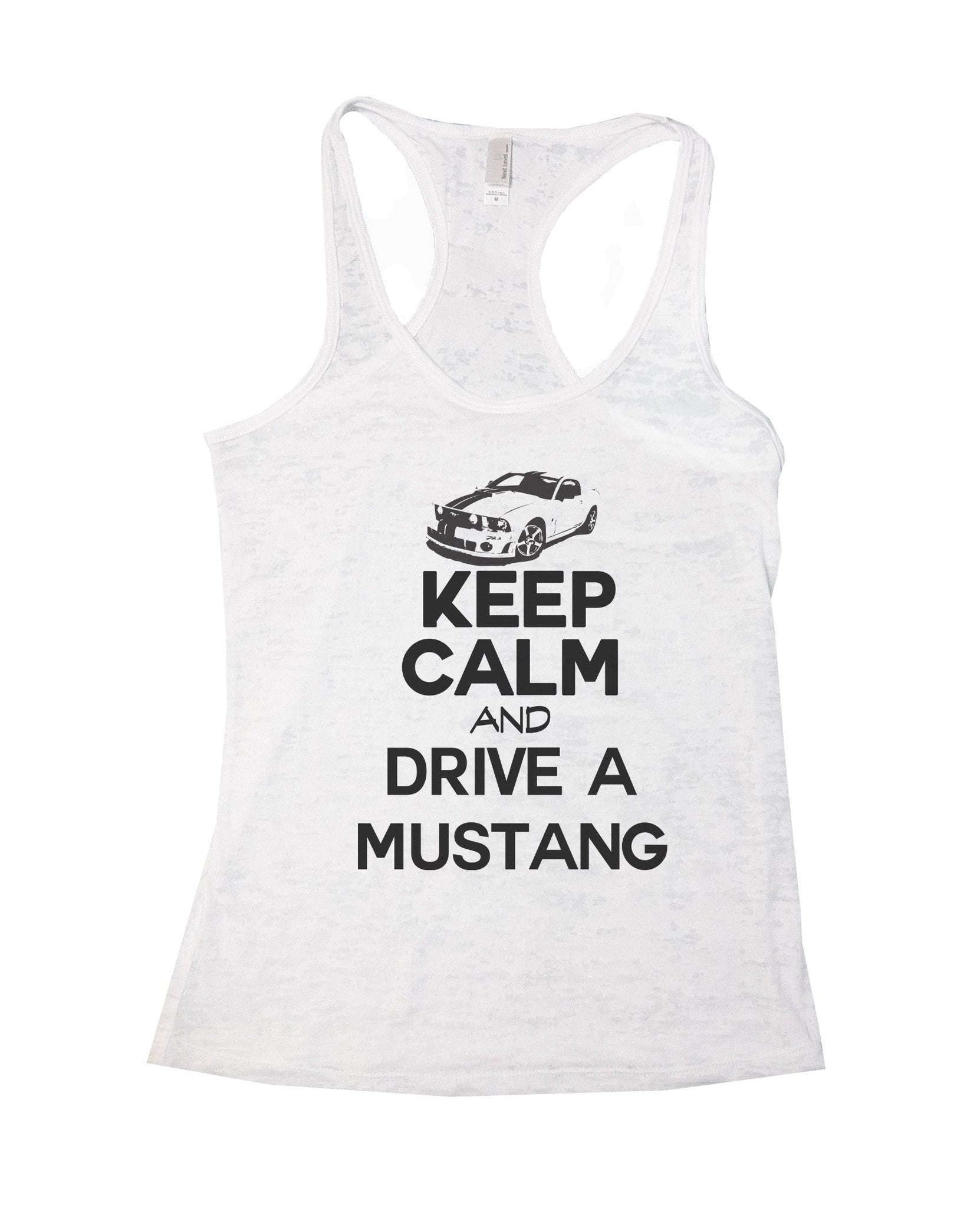 Keep Calm And Drive A Mustang Burnout Tank Top By BurnoutTankTops.com - 739 - Funny Shirts Tank Tops Burnouts and Triblends  - 5