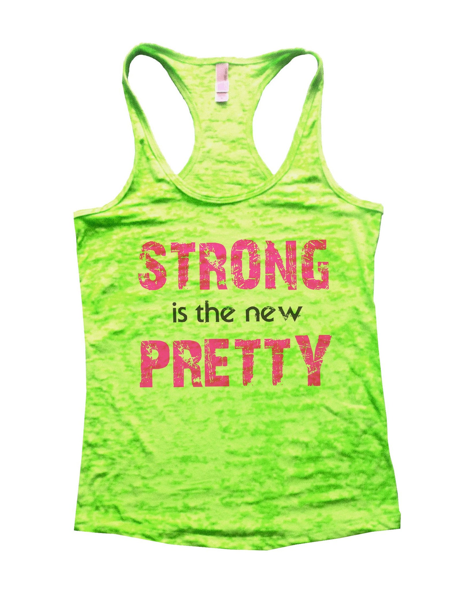 Strong Is The New Pretty Burnout Tank Top By BurnoutTankTops.com - 746 - Funny Shirts Tank Tops Burnouts and Triblends  - 1