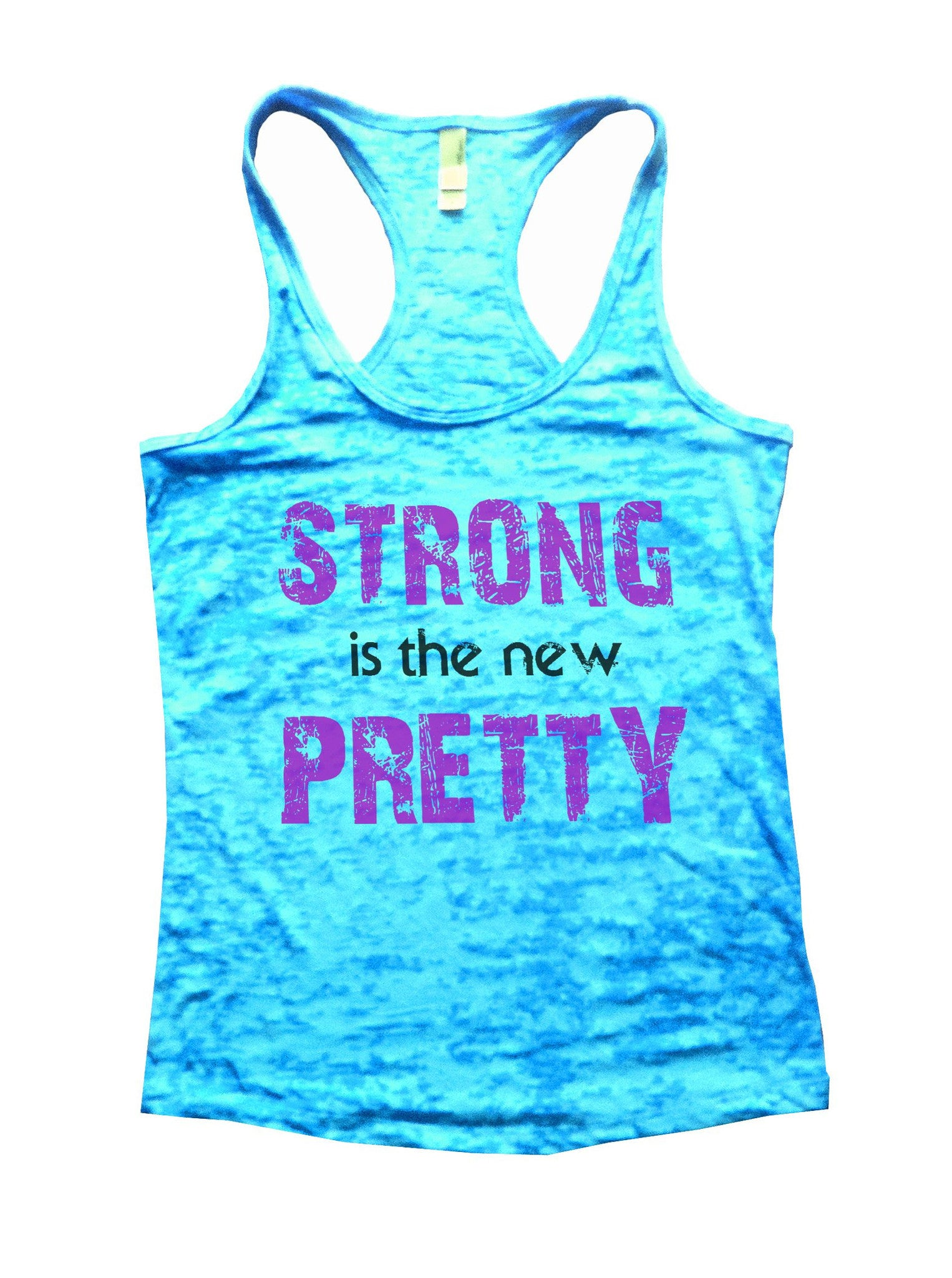 Strong Is The New Pretty Burnout Tank Top By BurnoutTankTops.com - 746 - Funny Shirts Tank Tops Burnouts and Triblends  - 4