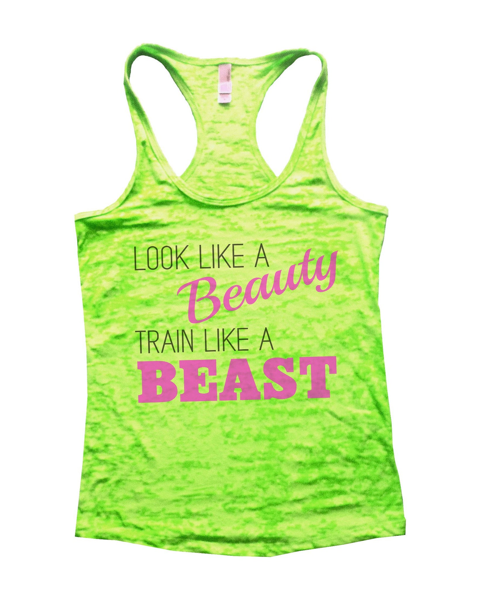 Look Like A Beauty Train Like A Beast Burnout Tank Top By BurnoutTankTops.com - 751 - Funny Shirts Tank Tops Burnouts and Triblends  - 1