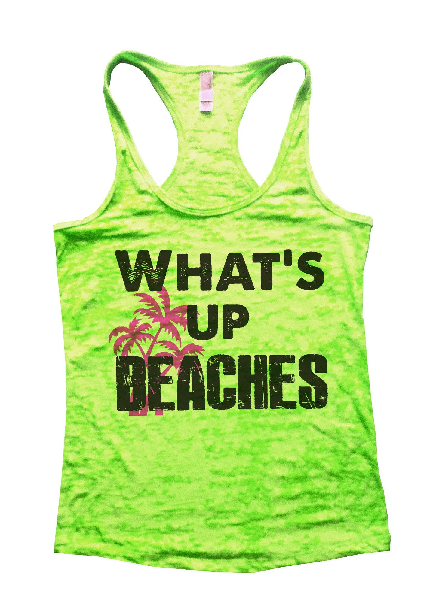 What'S Up Beaches Burnout Tank Top By BurnoutTankTops.com - 759 - Funny Shirts Tank Tops Burnouts and Triblends  - 1