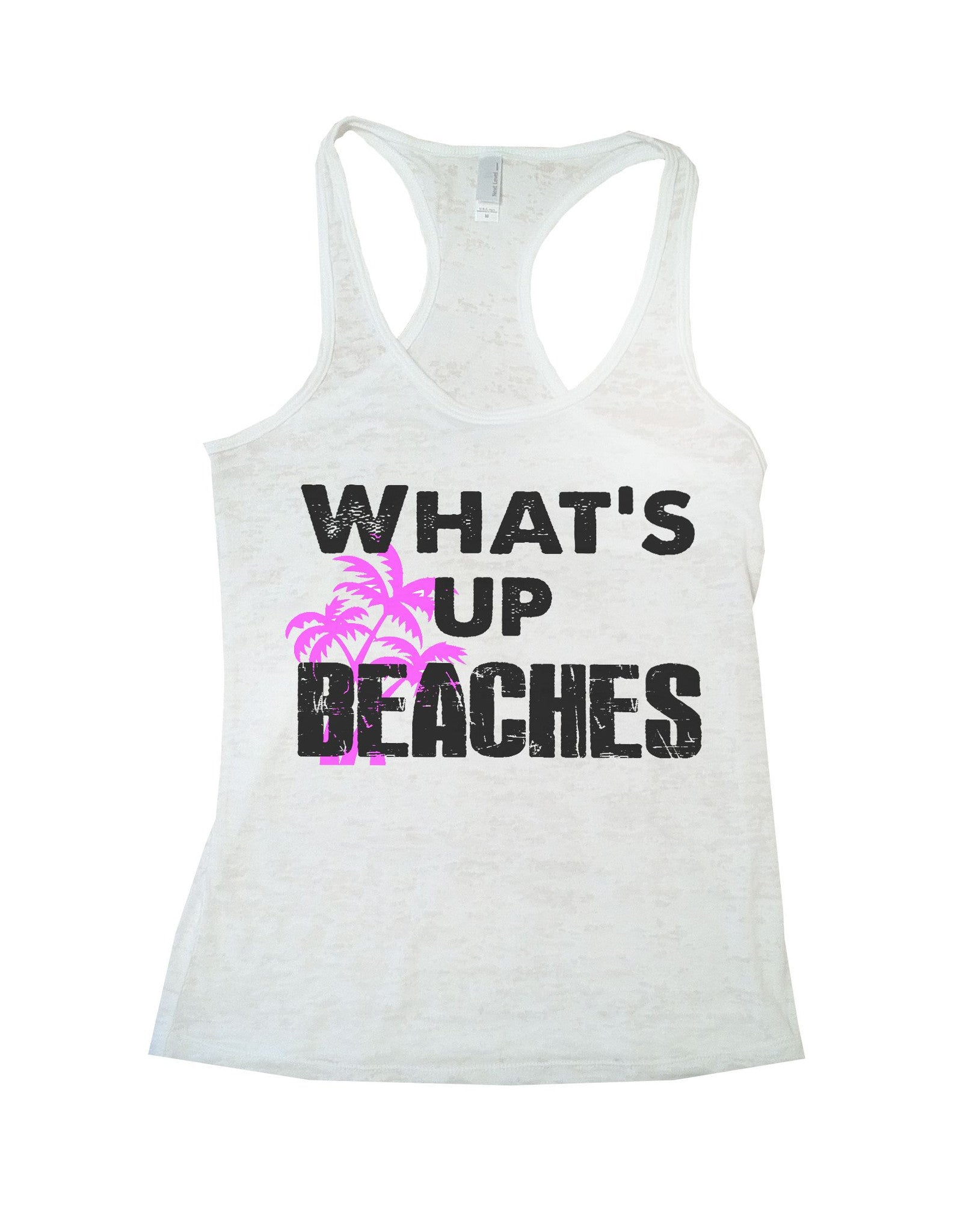 What'S Up Beaches Burnout Tank Top By BurnoutTankTops.com - 759 - Funny Shirts Tank Tops Burnouts and Triblends  - 6