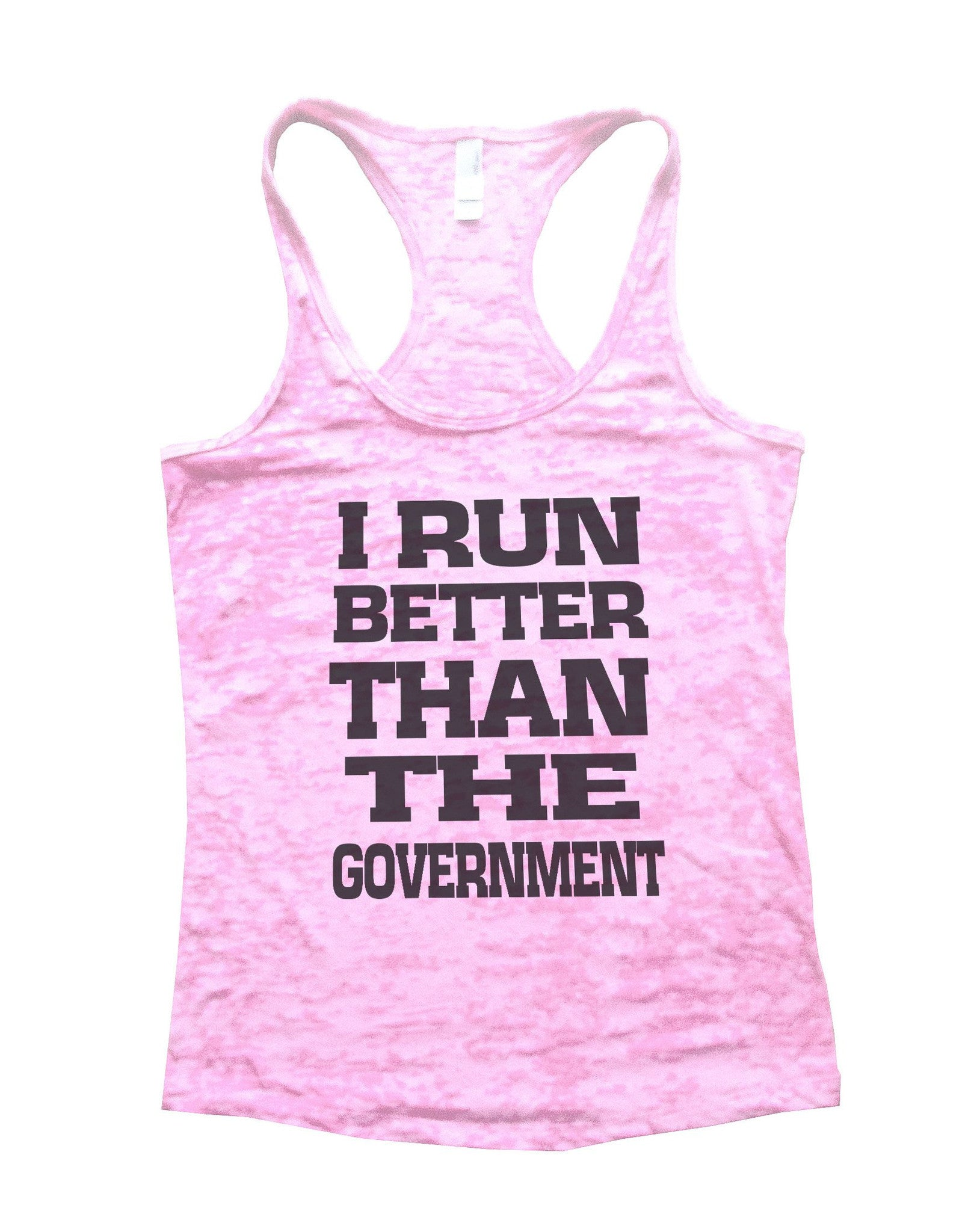 I Run Better Than The Government Burnout Tank Top By BurnoutTankTops.com - 763 - Funny Shirts Tank Tops Burnouts and Triblends  - 1
