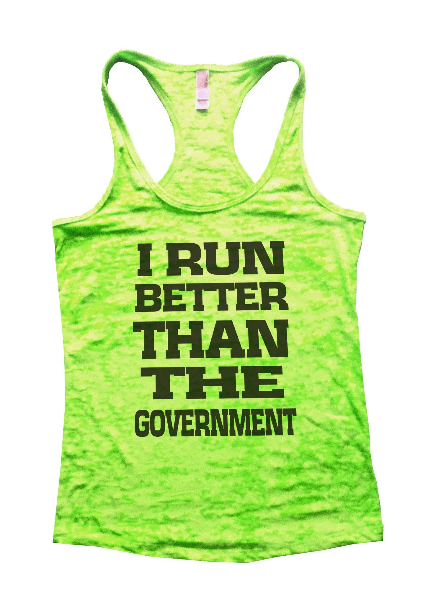 I Run Better Than The Government Burnout Tank Top By BurnoutTankTops.com - 763 - Funny Shirts Tank Tops Burnouts and Triblends  - 2