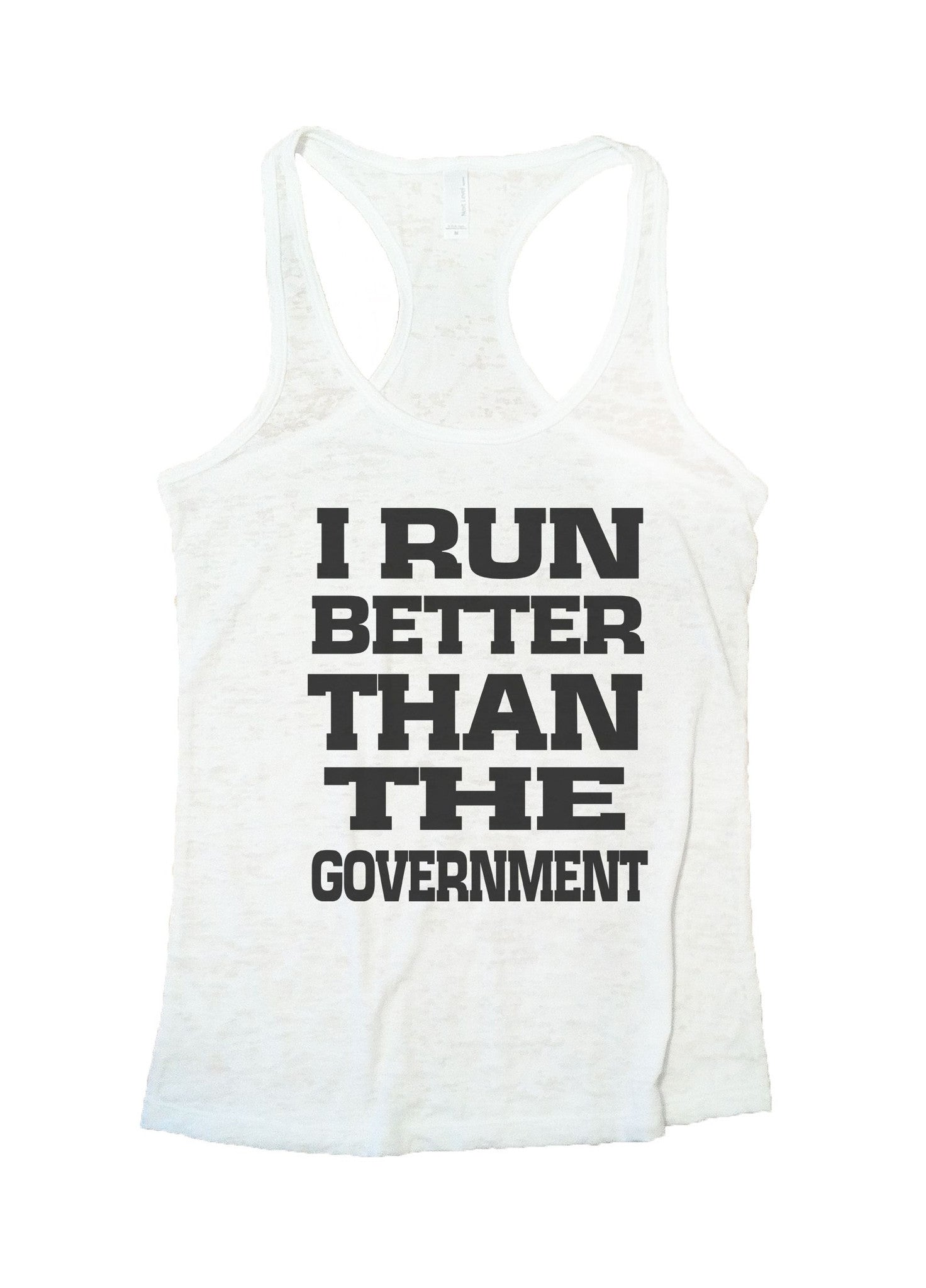 I Run Better Than The Government Burnout Tank Top By BurnoutTankTops.com - 763 - Funny Shirts Tank Tops Burnouts and Triblends  - 5