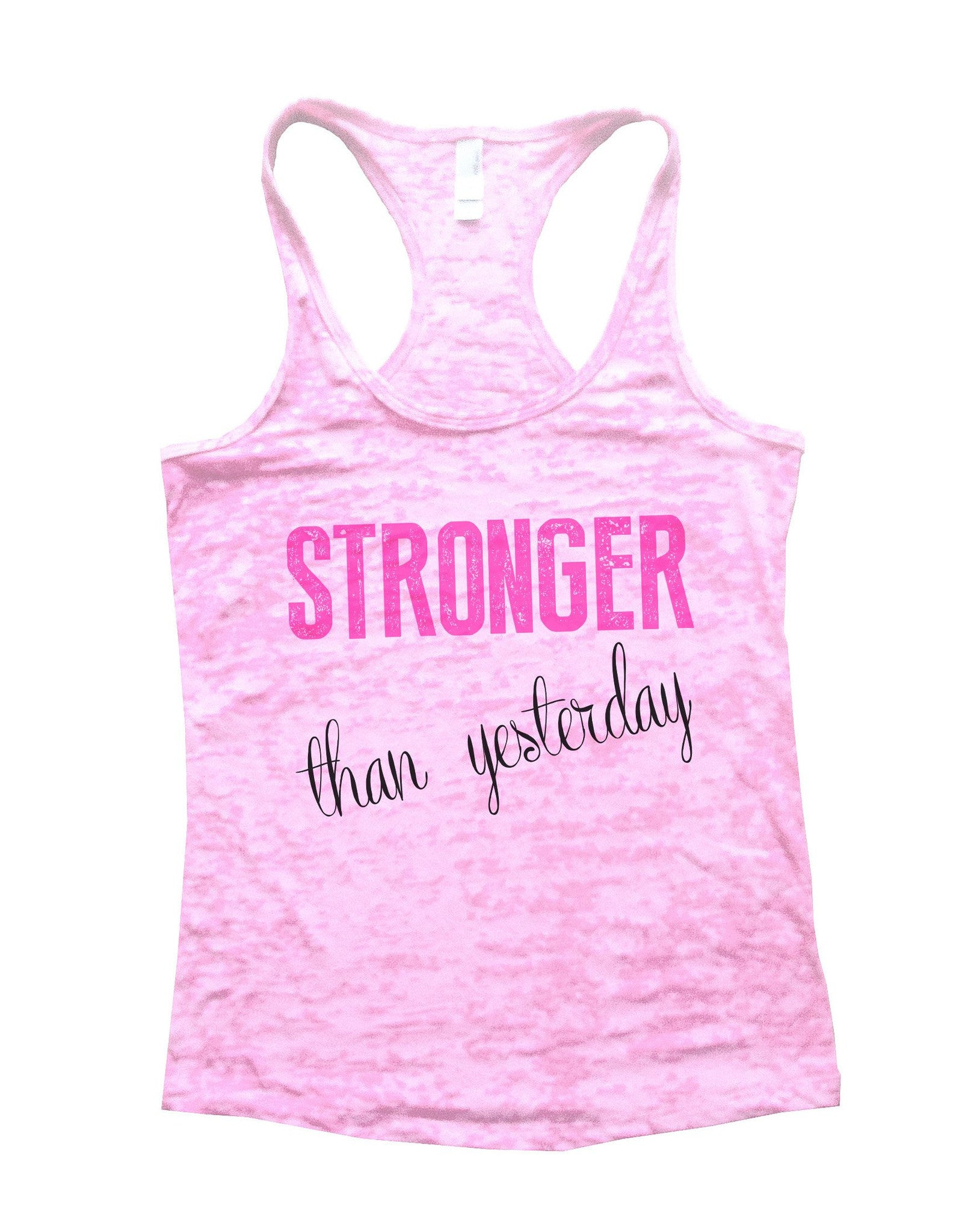 Stronger Than Yesterday Burnout Tank Top By BurnoutTankTops.com - 768 - Funny Shirts Tank Tops Burnouts and Triblends  - 1