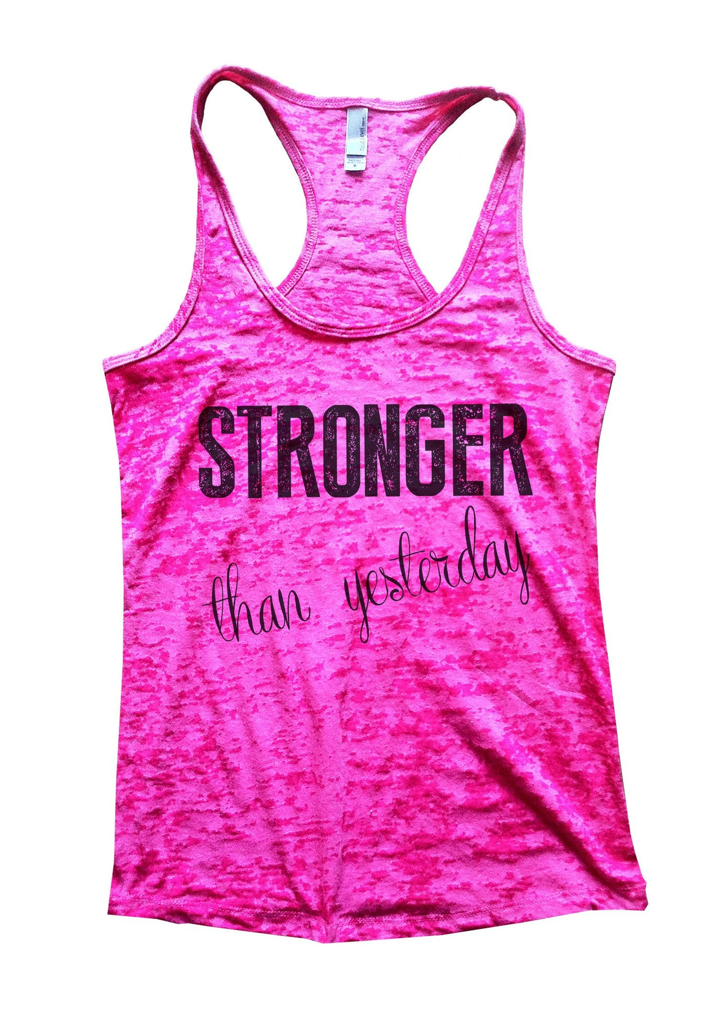 Stronger Than Yesterday Burnout Tank Top By BurnoutTankTops.com - 768 - Funny Shirts Tank Tops Burnouts and Triblends  - 5
