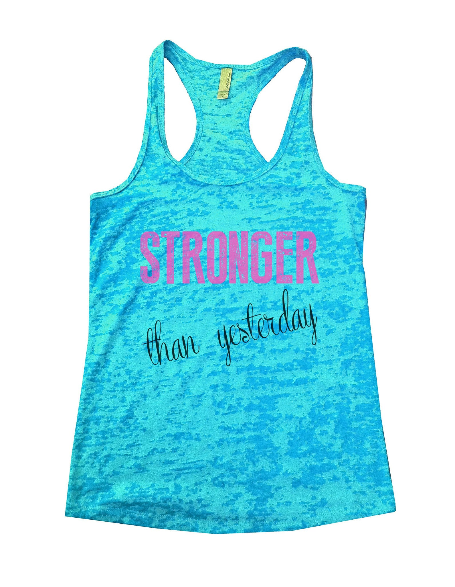 Stronger Than Yesterday Burnout Tank Top By BurnoutTankTops.com - 768 - Funny Shirts Tank Tops Burnouts and Triblends  - 4