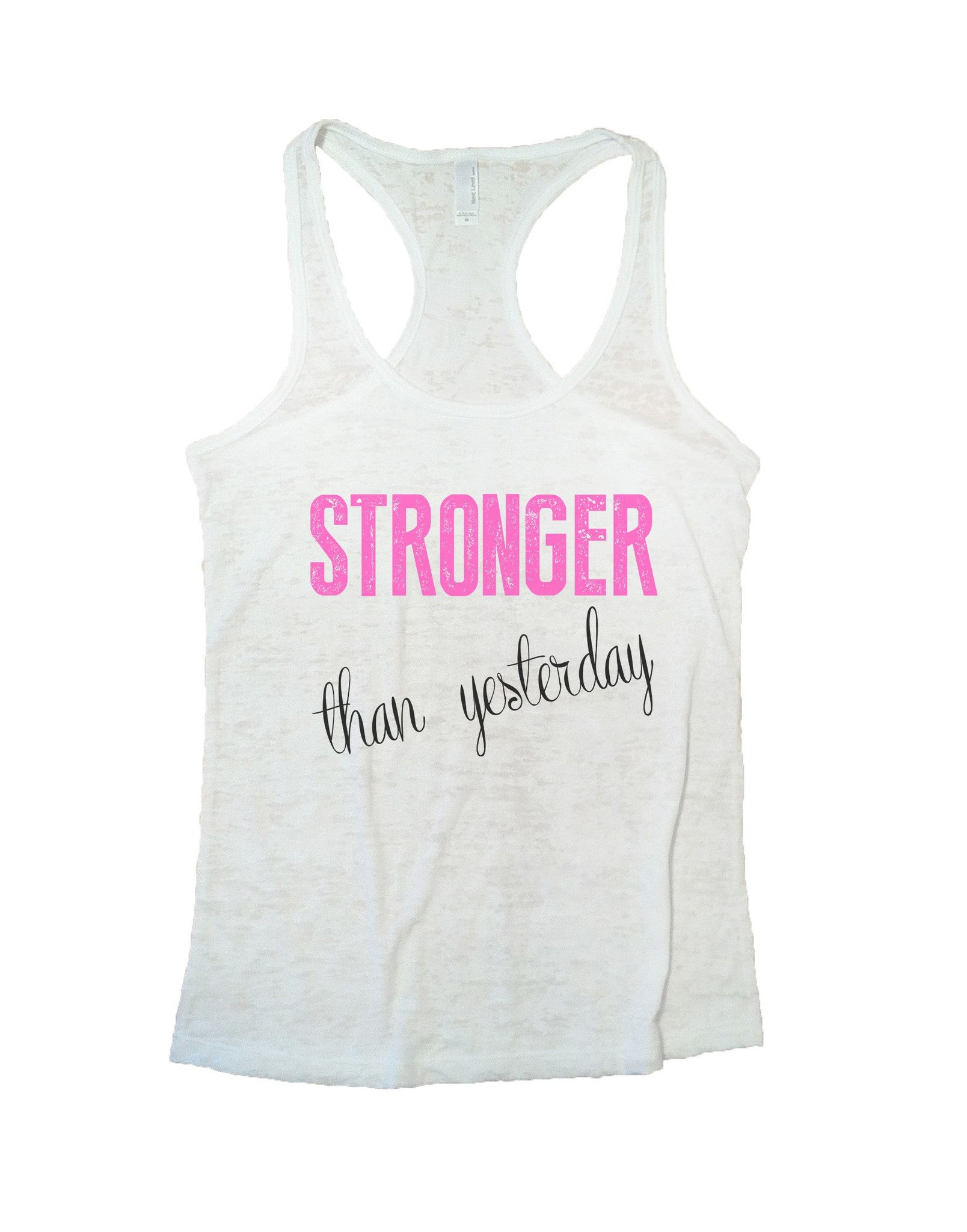 Stronger Than Yesterday Burnout Tank Top By BurnoutTankTops.com - 768 - Funny Shirts Tank Tops Burnouts and Triblends  - 6