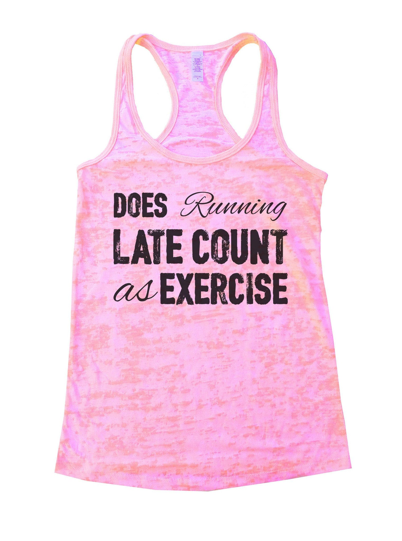 Does Running Late Count As Exercise Burnout Tank Top By BurnoutTankTops.com - 805 - Funny Shirts Tank Tops Burnouts and Triblends  - 1