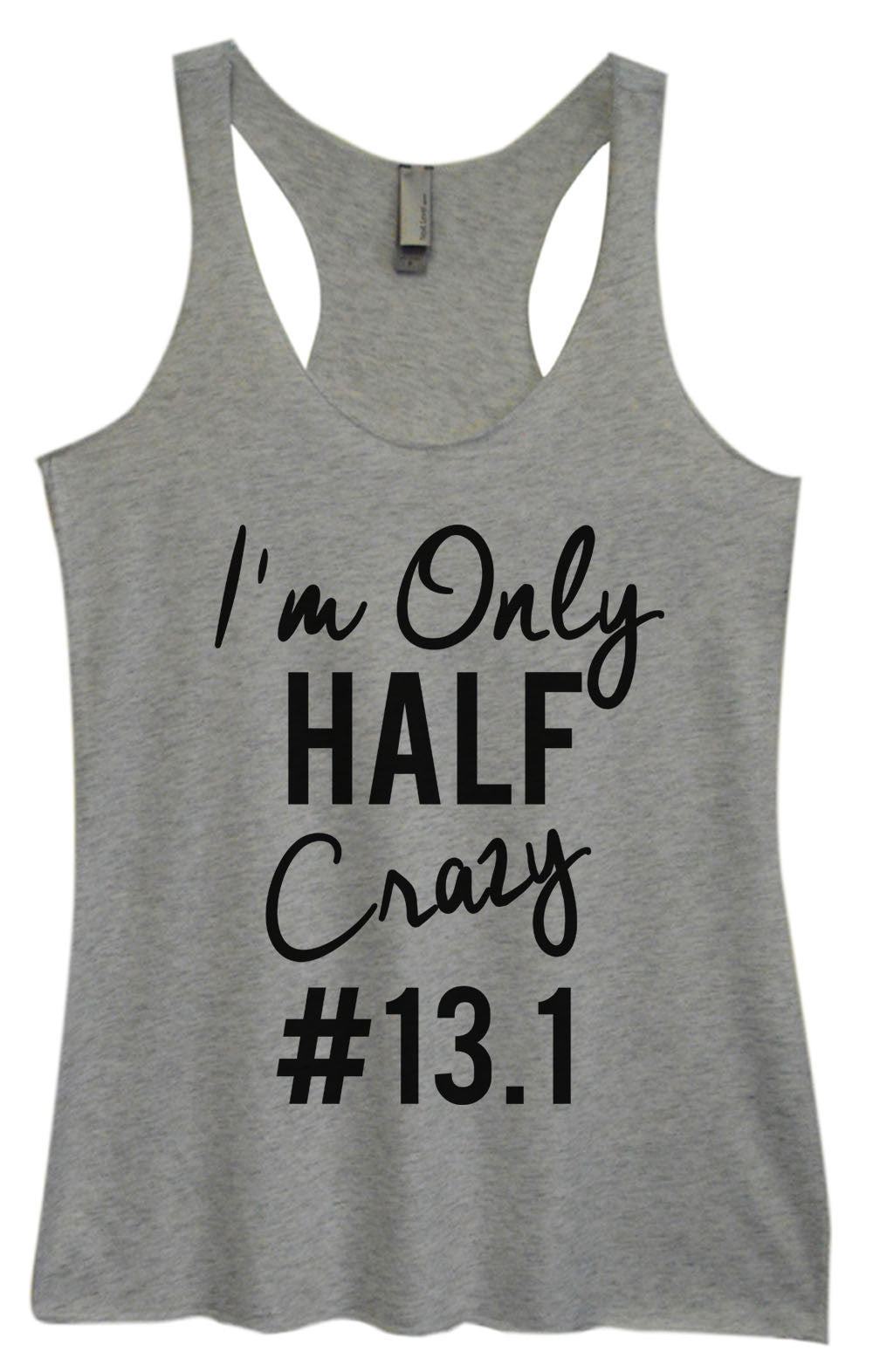 Womens Fashion Triblend Tank Top - I'm Only Half Crazy #13.1 - Tri-814 - Funny Shirts Tank Tops Burnouts and Triblends  - 2