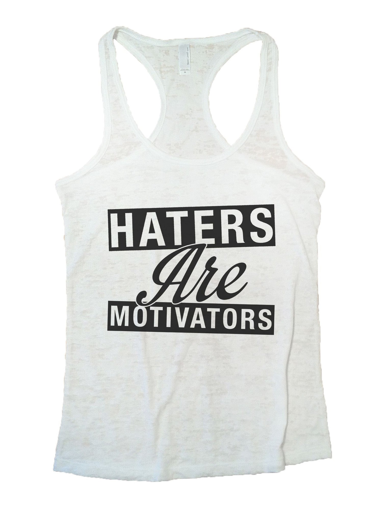 Haters Are Motivators Burnout Tank Top By BurnoutTankTops.com - 842 - Funny Shirts Tank Tops Burnouts and Triblends  - 6
