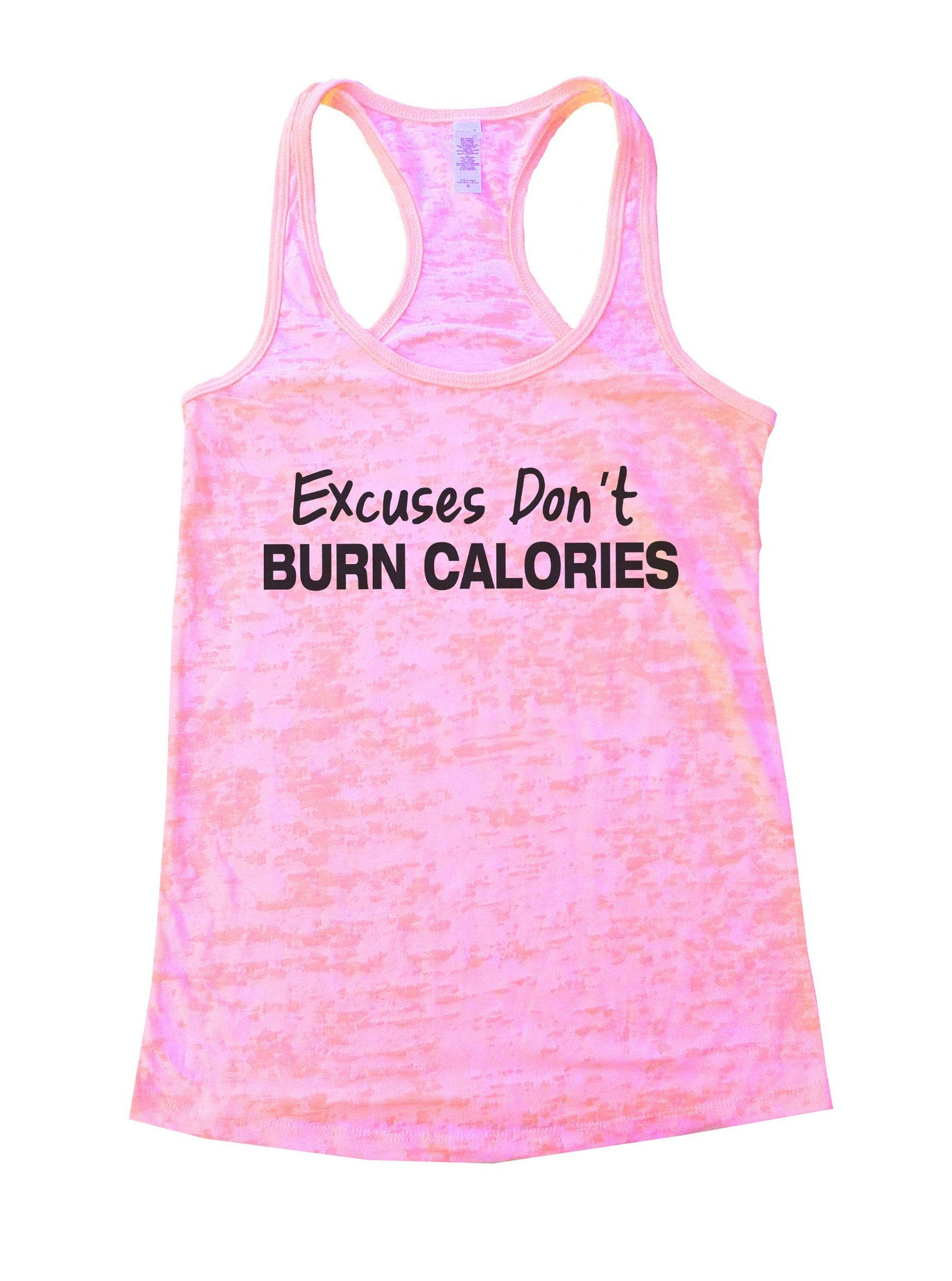 Excuses Don't Burn Calories Burnout Tank Top By BurnoutTankTops.com - 843 - Funny Shirts Tank Tops Burnouts and Triblends  - 1