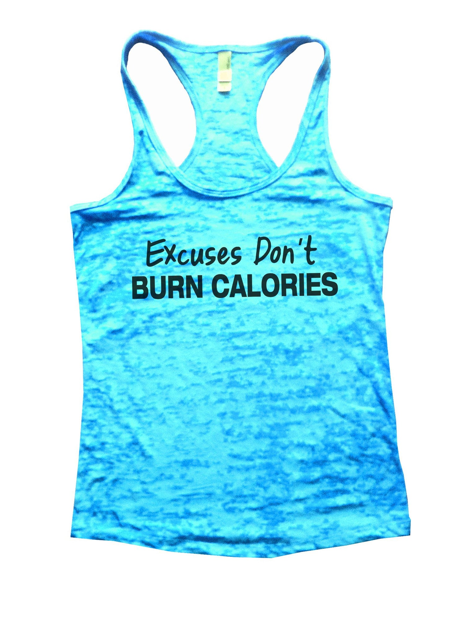 Excuses Don't Burn Calories Burnout Tank Top By BurnoutTankTops.com - 843 - Funny Shirts Tank Tops Burnouts and Triblends  - 4