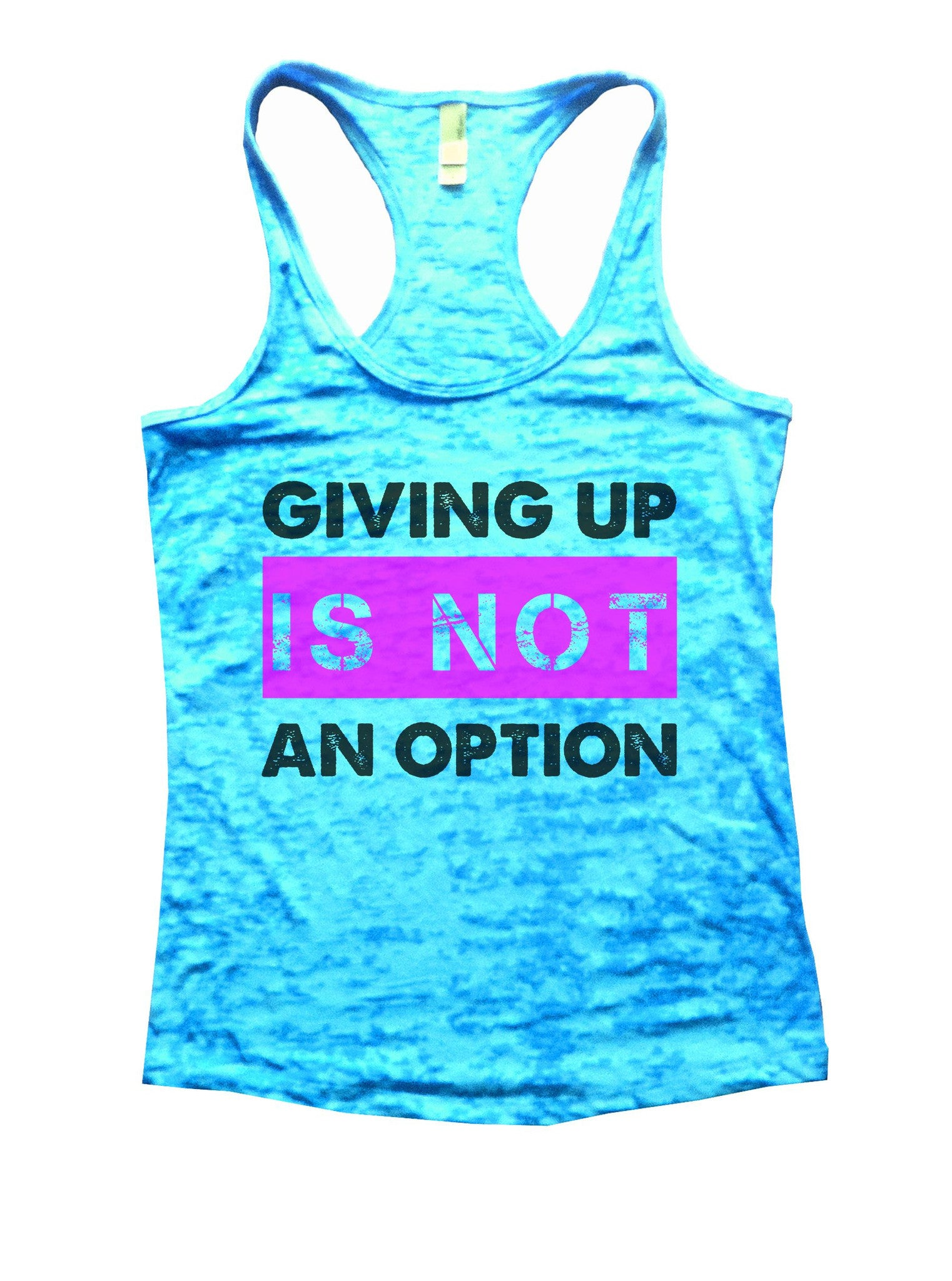 Giving Up Is Not An Option Burnout Tank Top By BurnoutTankTops.com - 844 - Funny Shirts Tank Tops Burnouts and Triblends  - 4