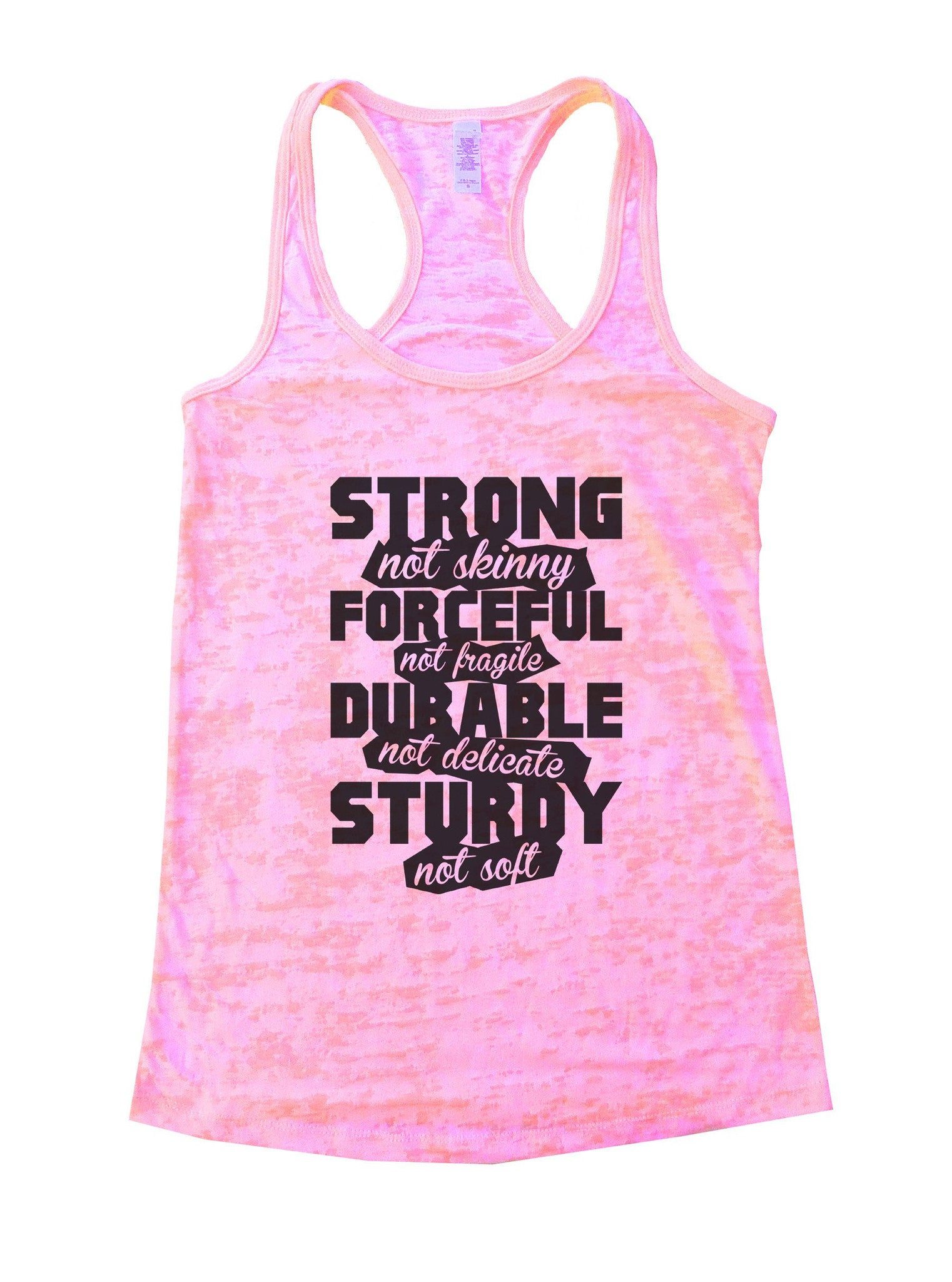 Strong Not Skinny Forceful Not Fragile Durable Not Delicate Sturdy Not Soft Burnout Tank Top By BurnoutTankTops.com - 845 - Funny Shirts Tank Tops Burnouts and Triblends  - 1