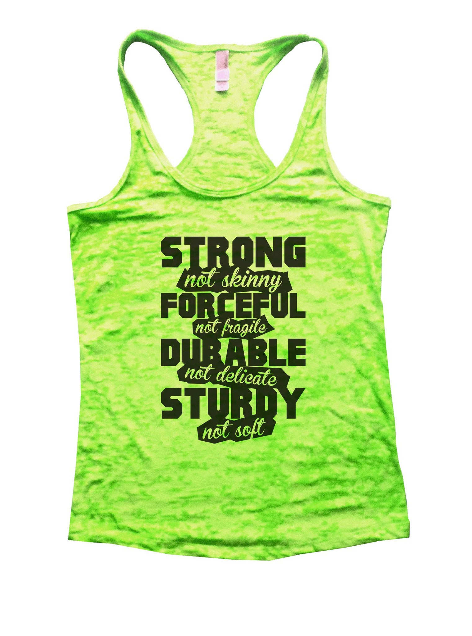 Strong Not Skinny Forceful Not Fragile Durable Not Delicate Sturdy Not Soft Burnout Tank Top By BurnoutTankTops.com - 845 - Funny Shirts Tank Tops Burnouts and Triblends  - 2