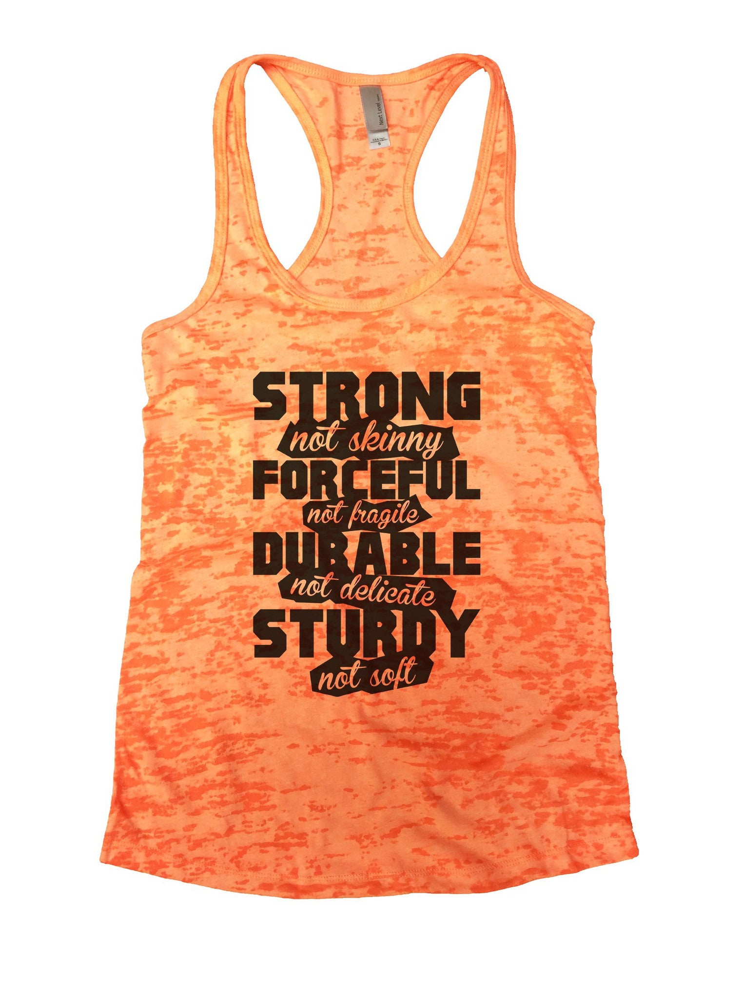 Strong Not Skinny Forceful Not Fragile Durable Not Delicate Sturdy Not Soft Burnout Tank Top By BurnoutTankTops.com - 845 - Funny Shirts Tank Tops Burnouts and Triblends  - 3