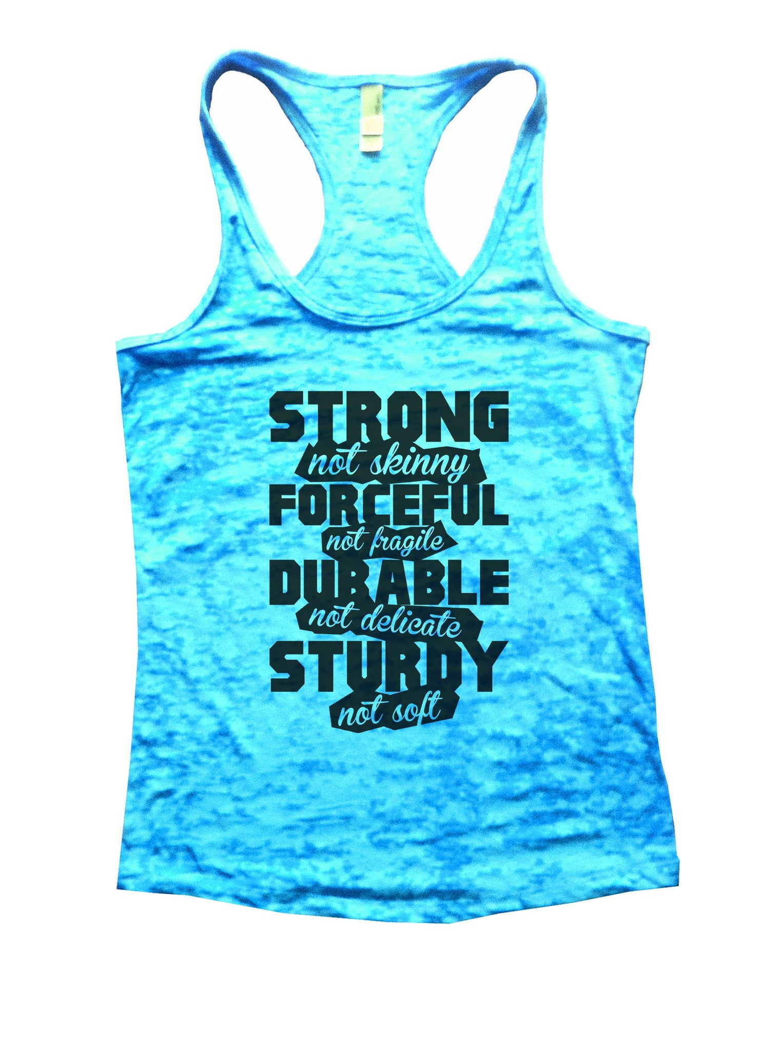 Strong Not Skinny Forceful Not Fragile Durable Not Delicate Sturdy Not Soft Burnout Tank Top By BurnoutTankTops.com - 845 - Funny Shirts Tank Tops Burnouts and Triblends  - 4