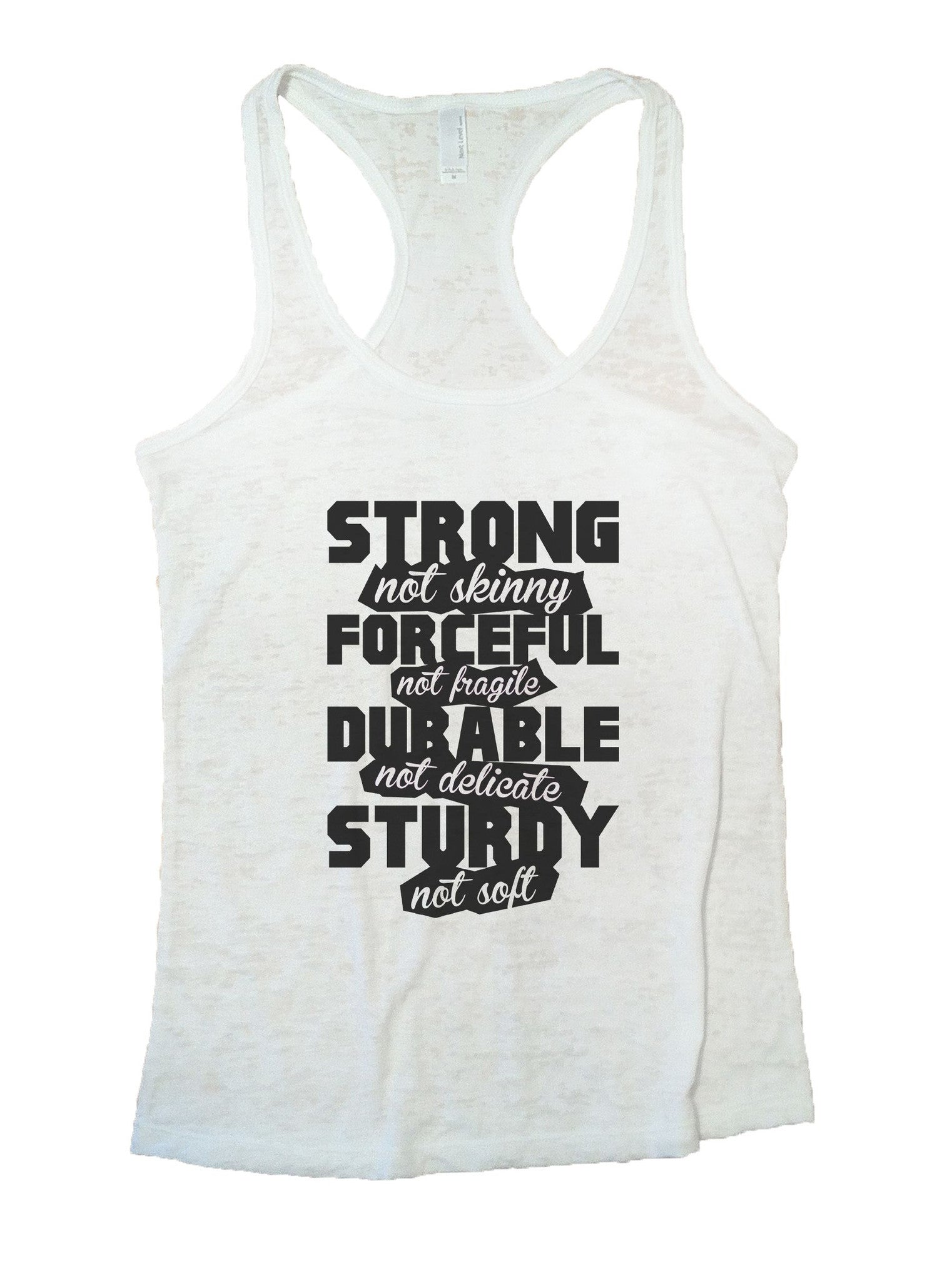 Strong Not Skinny Forceful Not Fragile Durable Not Delicate Sturdy Not Soft Burnout Tank Top By BurnoutTankTops.com - 845 - Funny Shirts Tank Tops Burnouts and Triblends  - 6