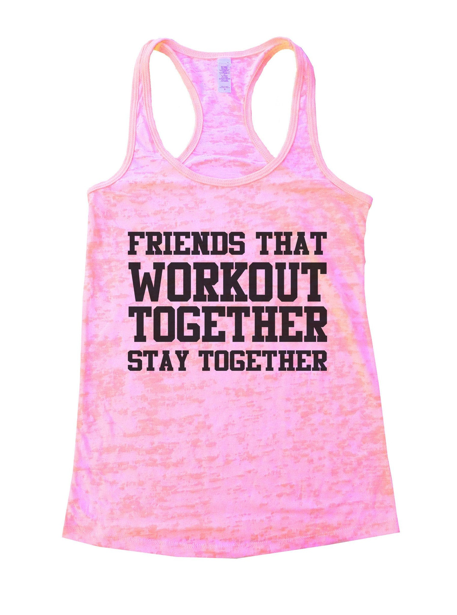 Friends That Workout Together Stay Together Burnout Tank Top By BurnoutTankTops.com - 847 - Funny Shirts Tank Tops Burnouts and Triblends  - 1